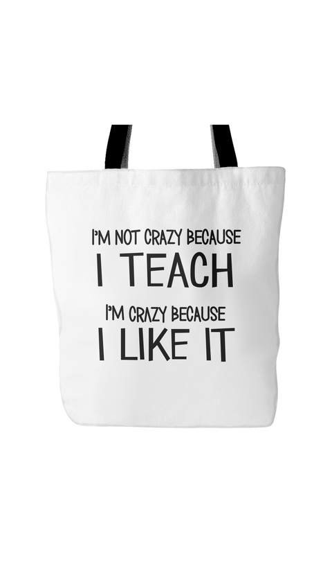 I'm Not Crazy Because I Teach I'm Crazy Because I Like It White Tote Bag | Sarcastic Me