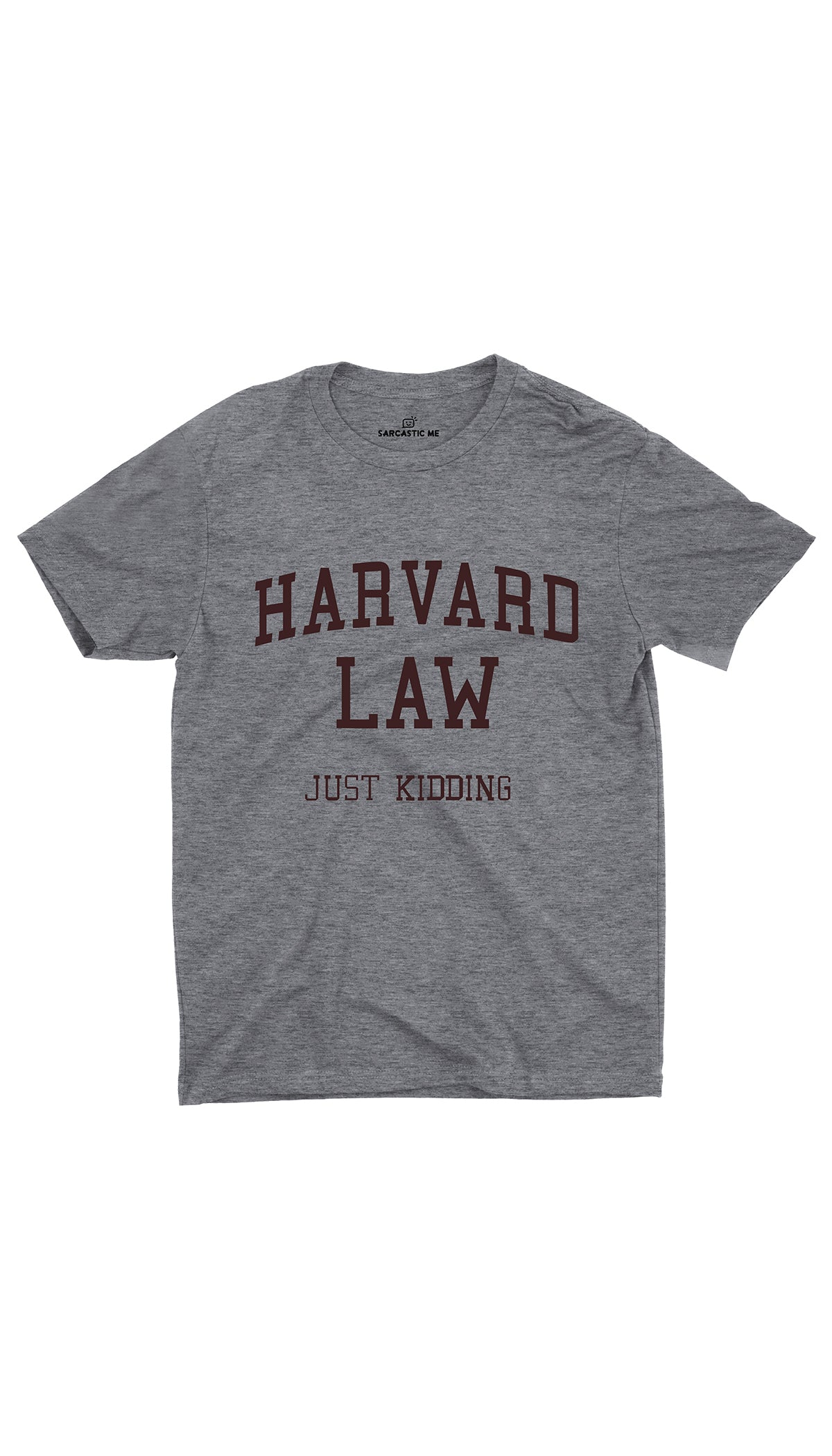 Harvard Law Just Kidding Gray Unisex T-shirt | Sarcastic ME