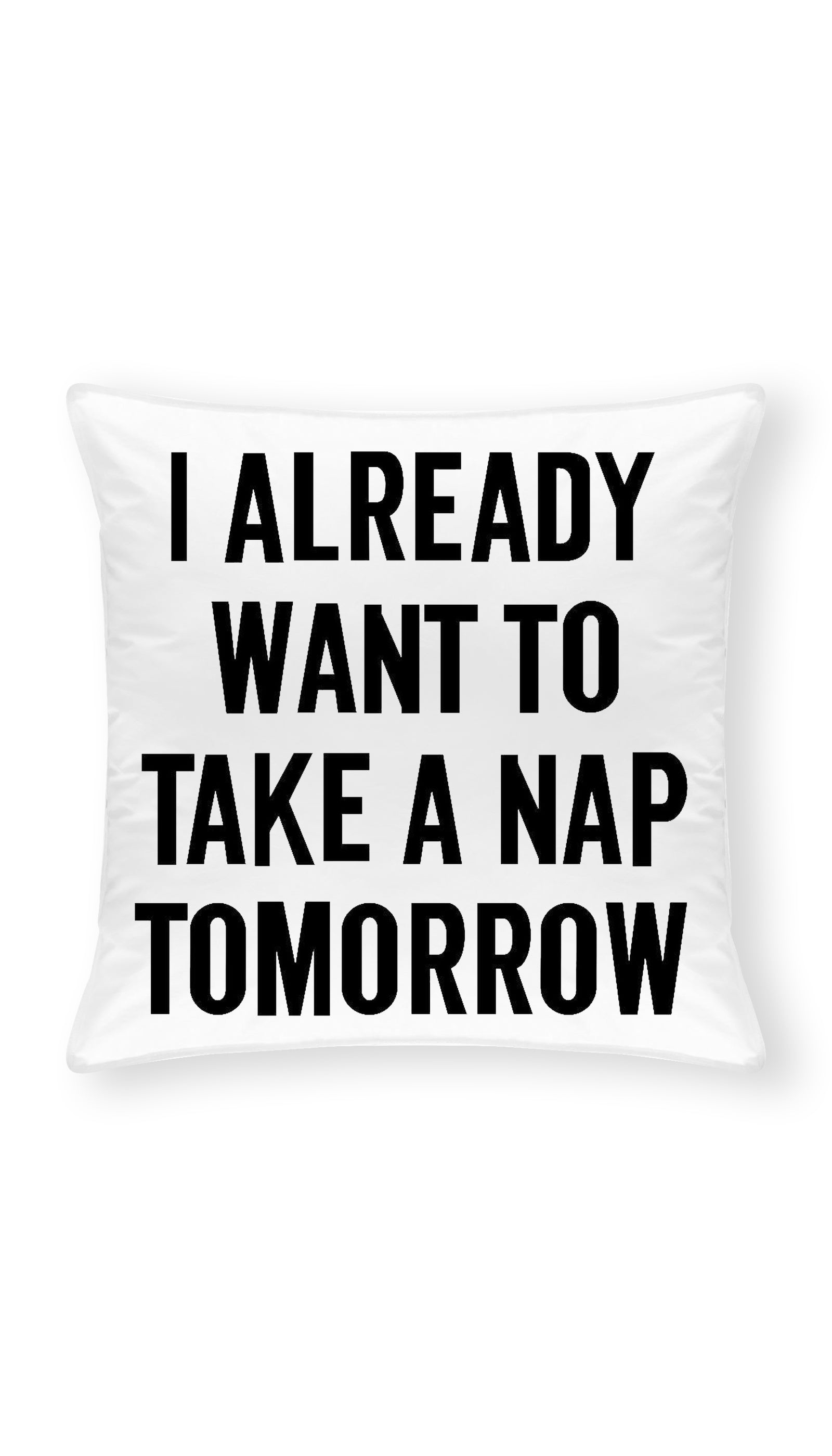 I Already Want to Take A Nap Tomorrow Throw Pillow | Sarcastic ME