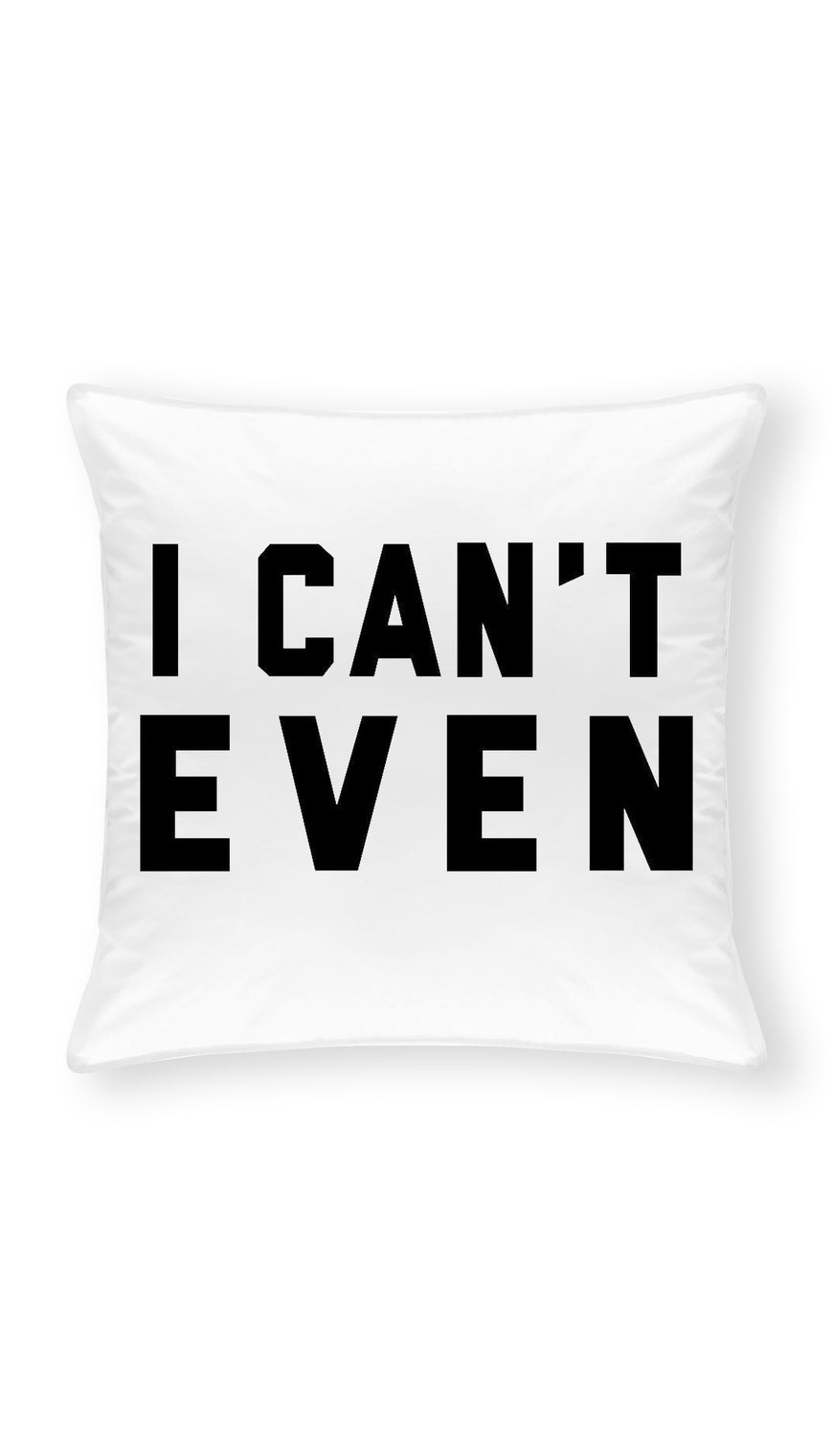 I Can't Even Throw Pillow | Sarcastic ME
