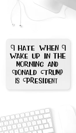 I Hate When I Wake Up Funny Office Mouse Pad