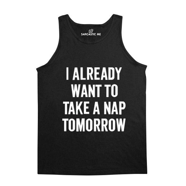 I Already Want To Take A Nap Tomorrow Black Unisex Tank Top | Sarcastic Me