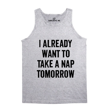 I Already Want To Take A Nap Tomorrow Gray Unisex Tank Top | Sarcastic Me