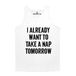 I Already Want To Take A Nap Tomorrow White Unisex Tank Top | Sarcastic Me