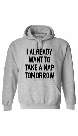 I Already Want To Take A Nap Tomorrow Gray Hoodie | Sarcastic ME