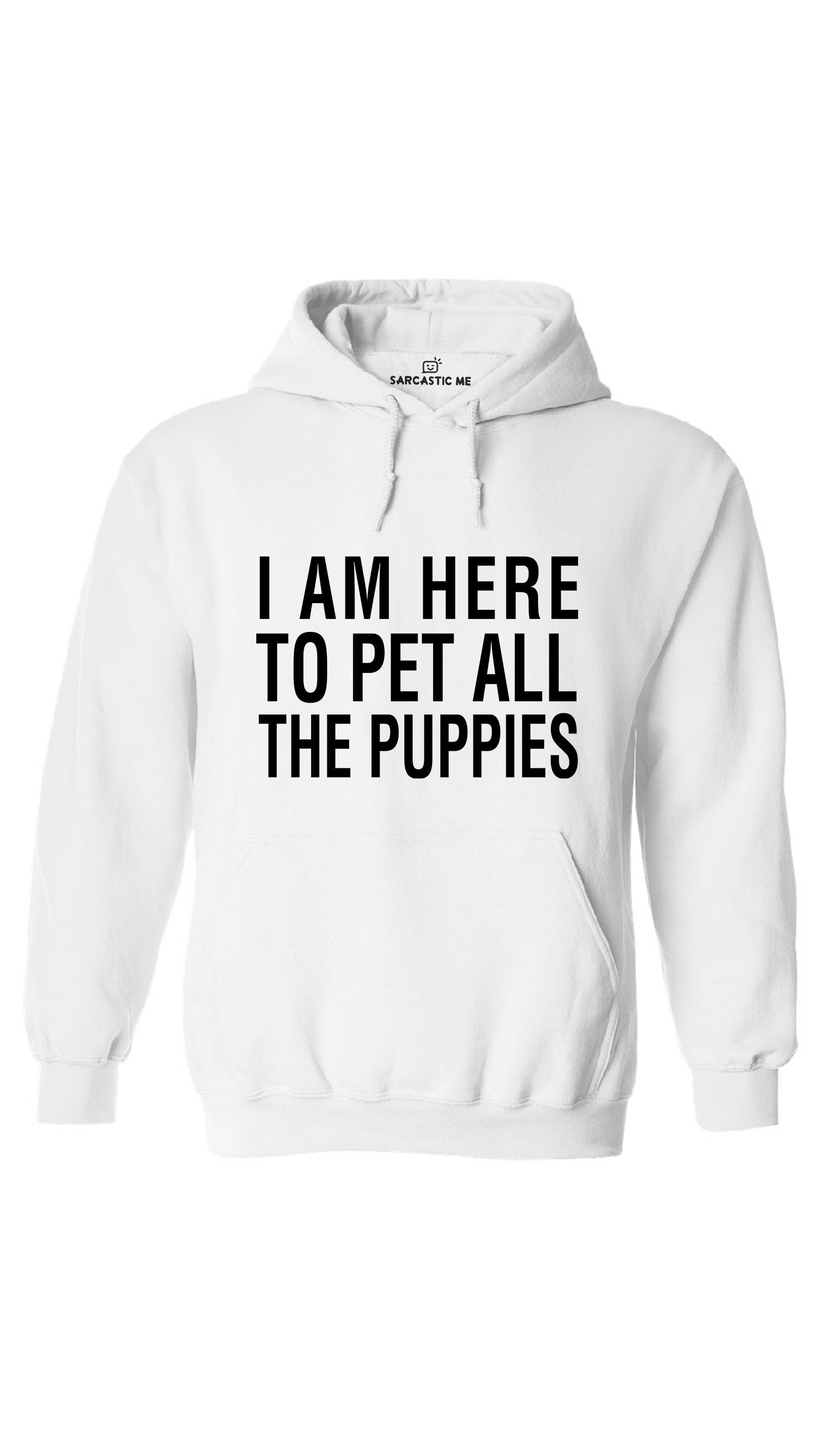 I Am Here To Pet All The Puppies White Hoodie | Sarcastic ME