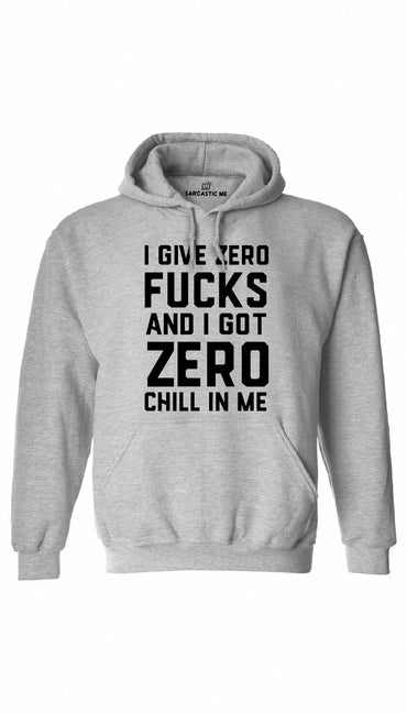 I Give Zero F*cks And I Got Zero Chill In Me Gray Hoodie | Sarcastic ME