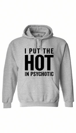 I Put The Hot In Psychotic Gray Hoodie | Sarcastic ME