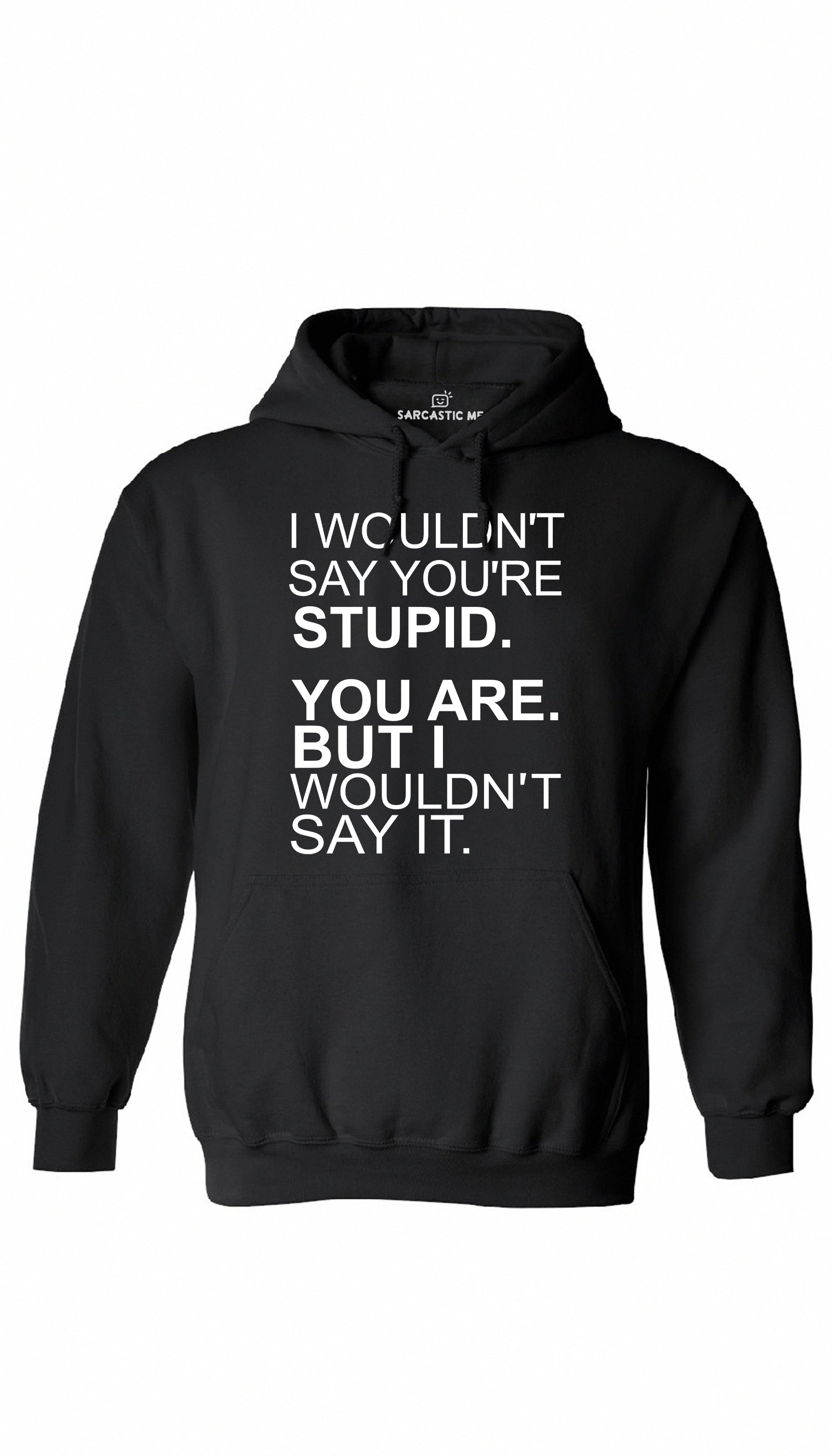 I Wouldn't Say You're Stupid Black Hoodie | Sarcastic ME