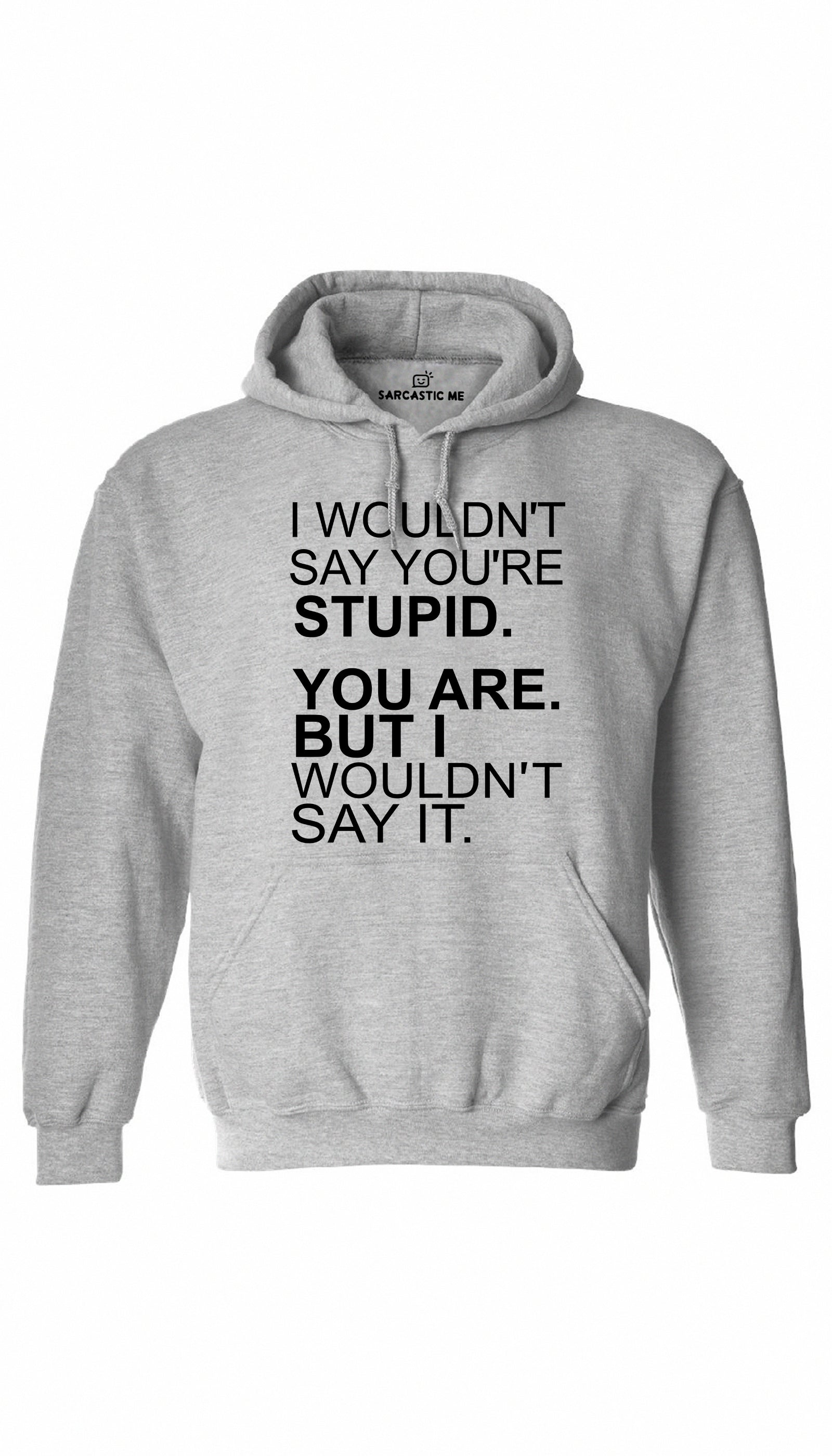 I Wouldn't Say You're Stupid Gray Hoodie | Sarcastic ME