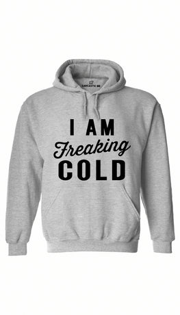 I Am Freaking Cold Gray Hoodie | Sarcastic ME