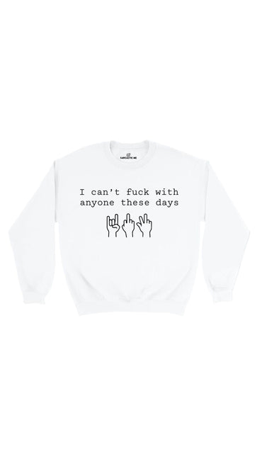 I  Can't Fuck With Anyone These Days White Unisex Sweatshirt | Sarcastic Me