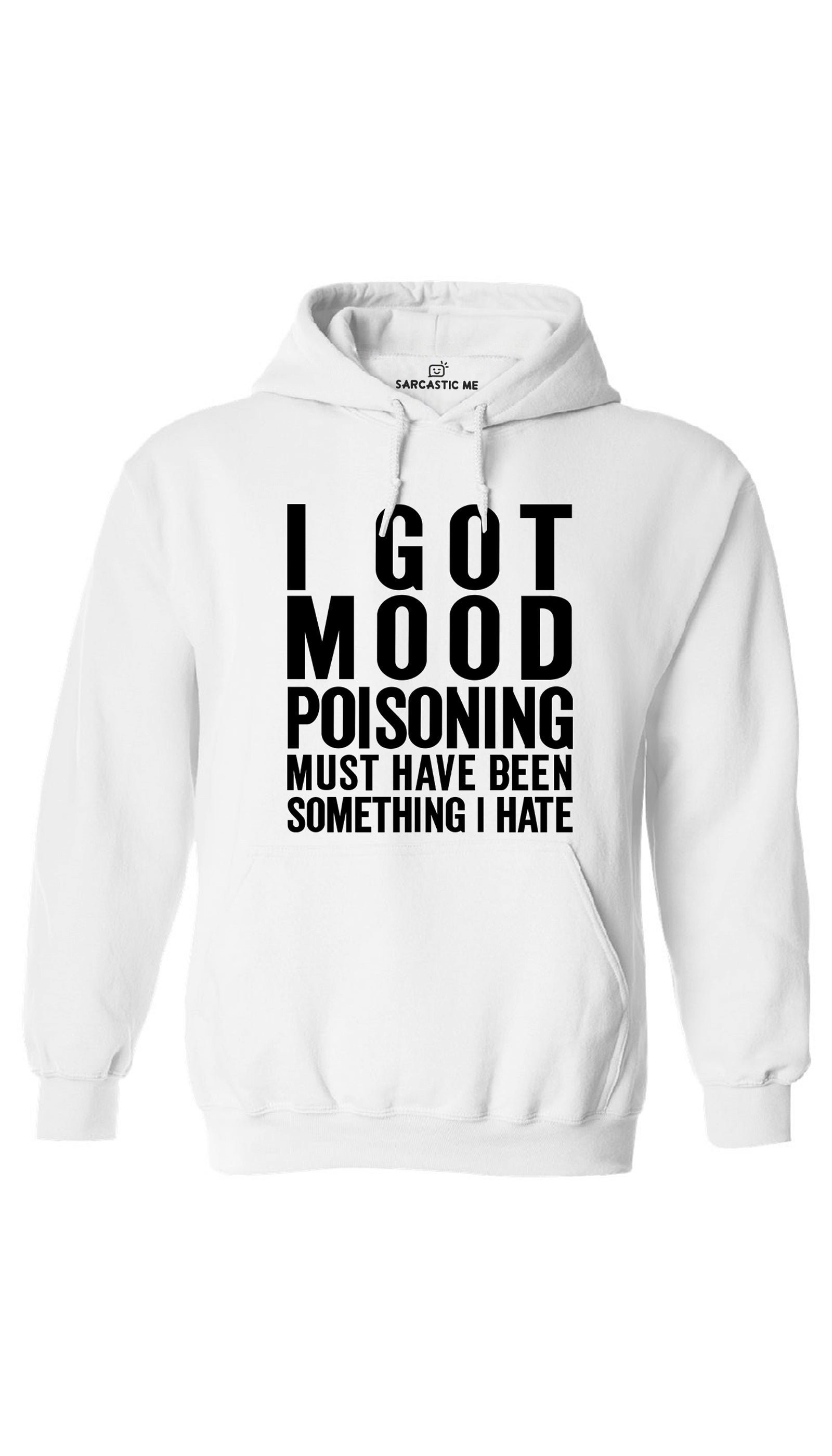 I Got Mood Poisoning White Hoodie | Sarcastic ME