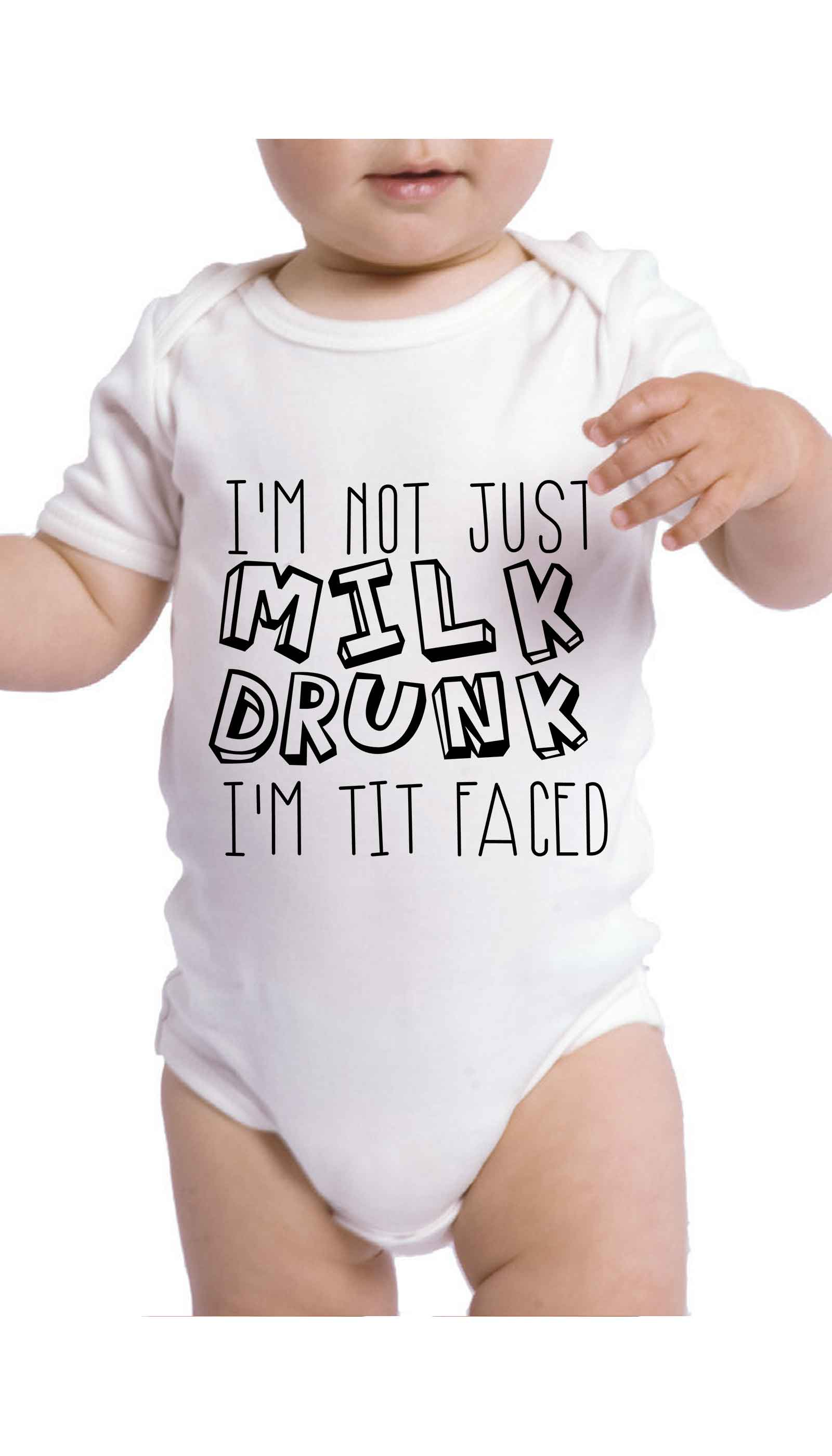 I'm Not Just Milk Drunk I'm Tit Faced Funny Baby Infant Onesie | Sarcastic ME