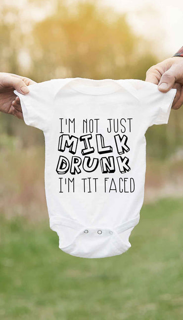 I'm Not Just Milk Drunk I'm Tit Faced Funny & Clever Baby Infant Onesie Gift | Sarcastic ME