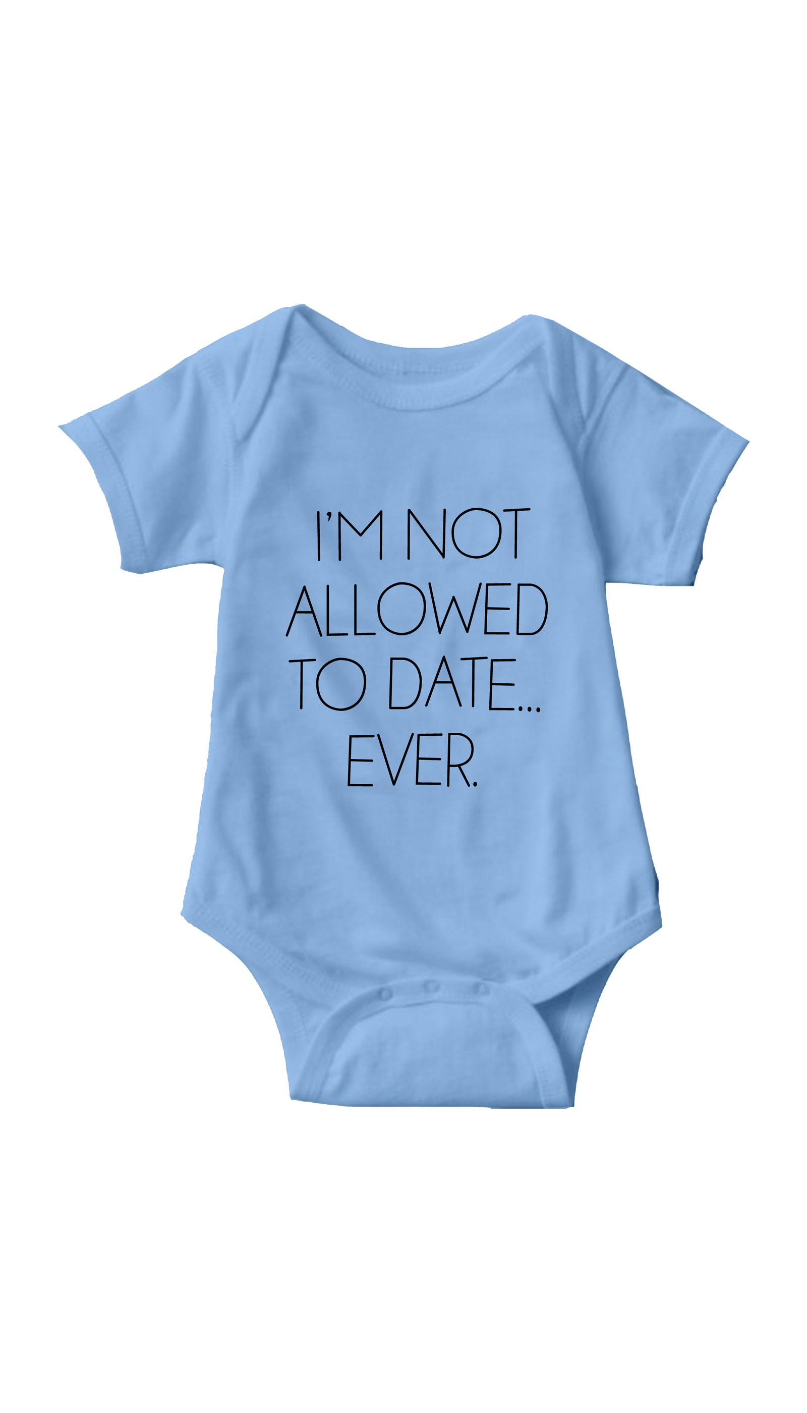 I'm Not Allowed To Date Ever Light Blue Infant Onesie | Sarcastic ME