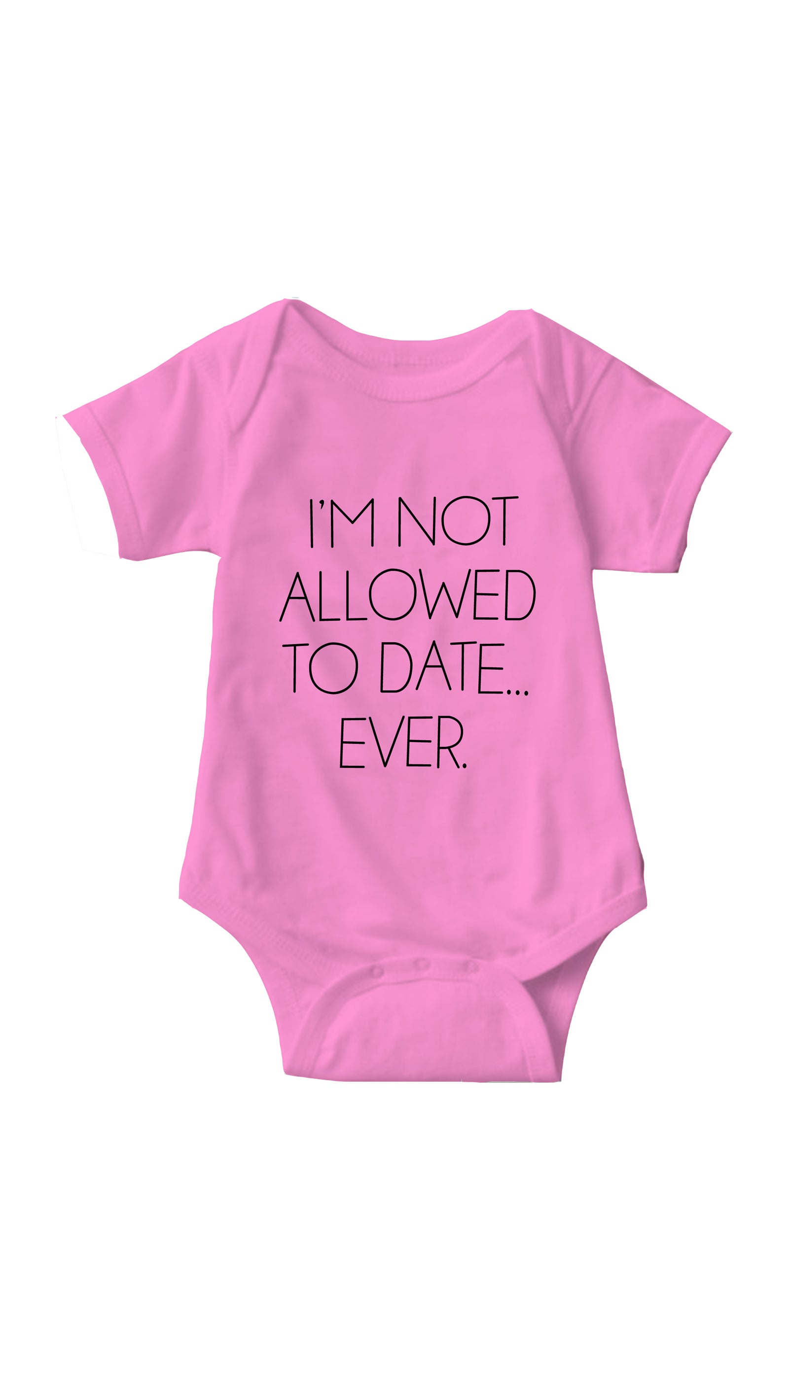 I'm Not Allowed To Date Ever Pink Infant Onesie | Sarcastic ME