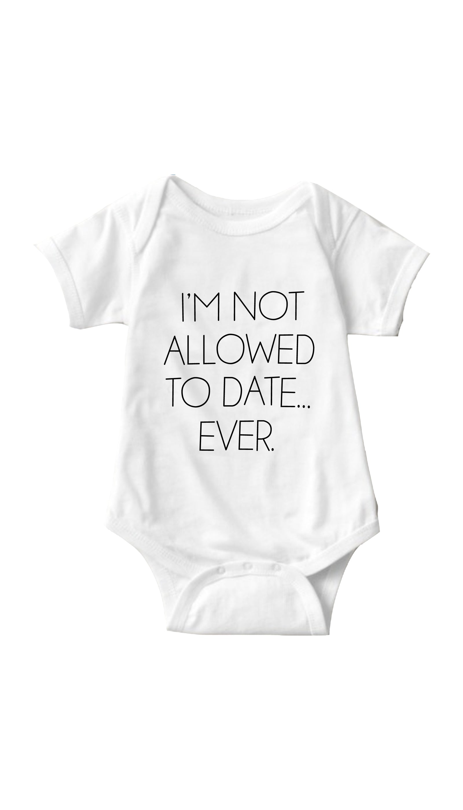 I'm Not Allowed To Date Ever White Infant Onesie | Sarcastic ME