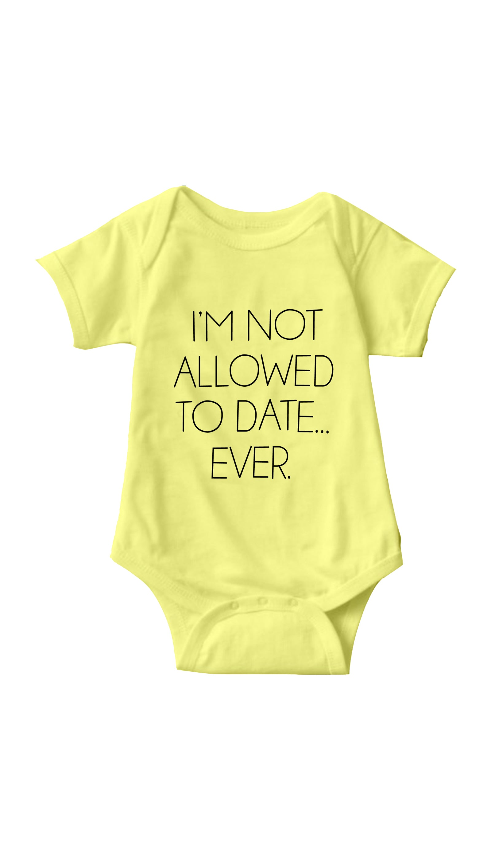 I'm Not Allowed To Date Ever Yellow Infant Onesie | Sarcastic ME