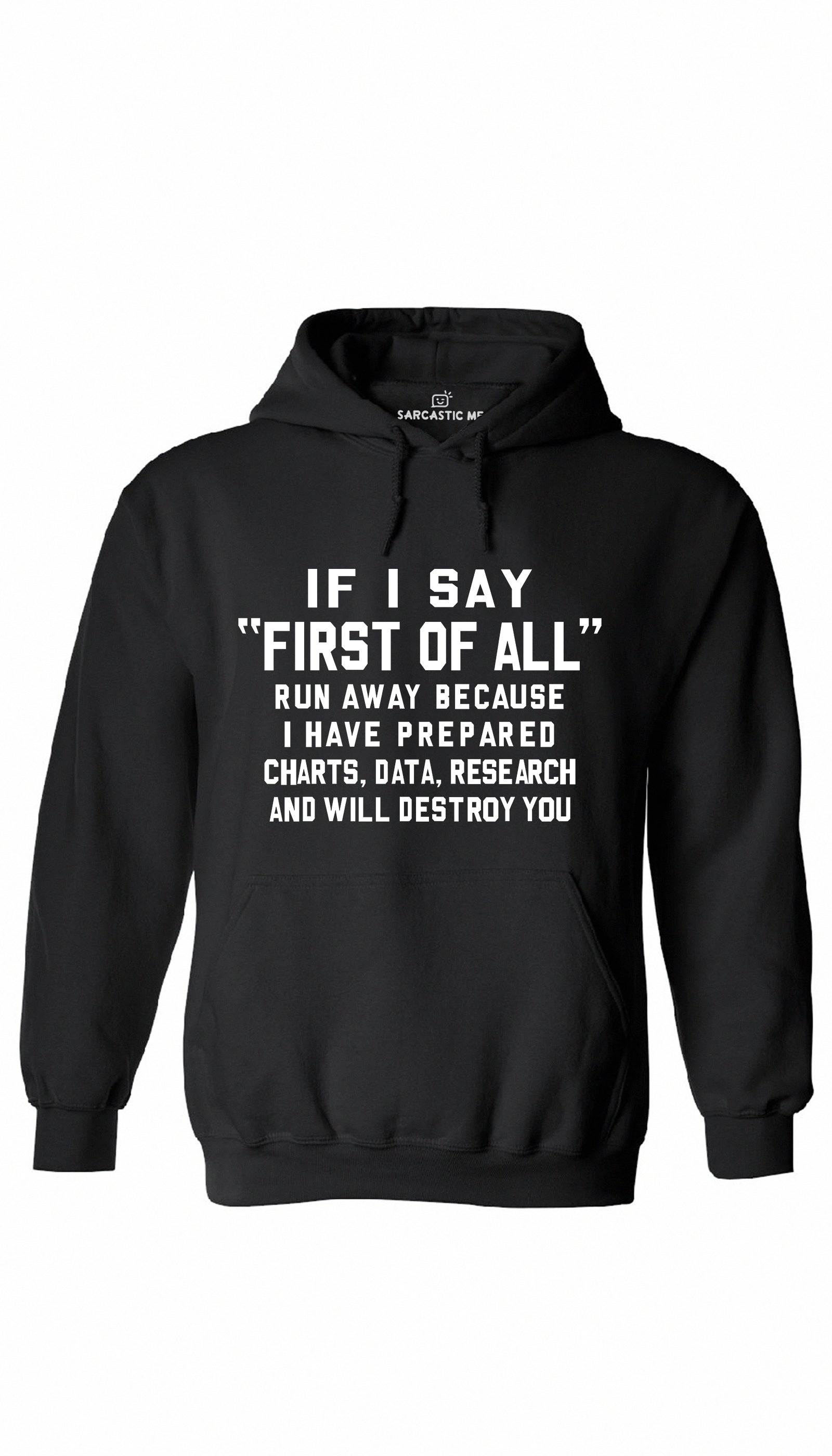 If I Say First Of All Black Hoodie | Sarcastic ME