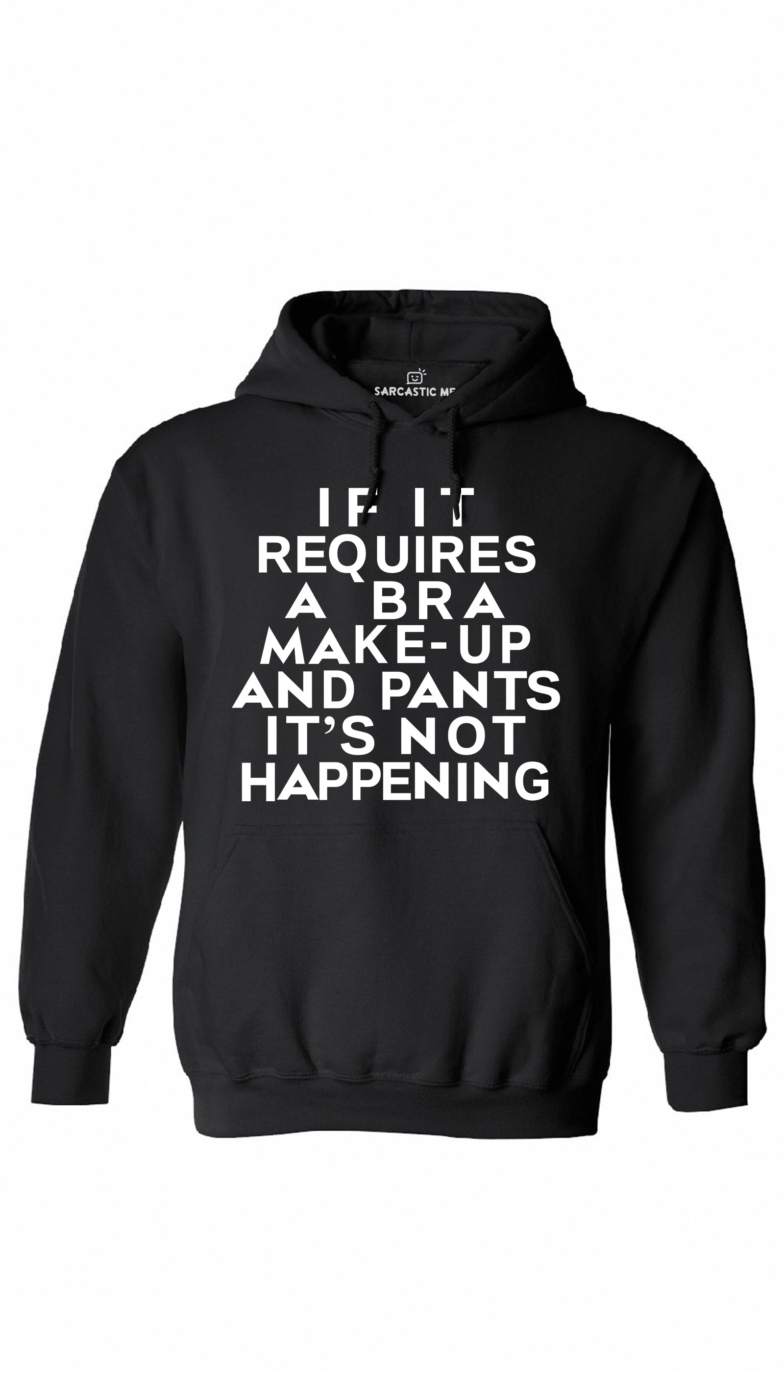 If It Requires A Bra Make-Up Pants Not Happening Black Hoodie | Sarcastic ME