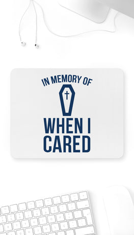 In Memory Of When I Cared Funny Office Mouse Pad