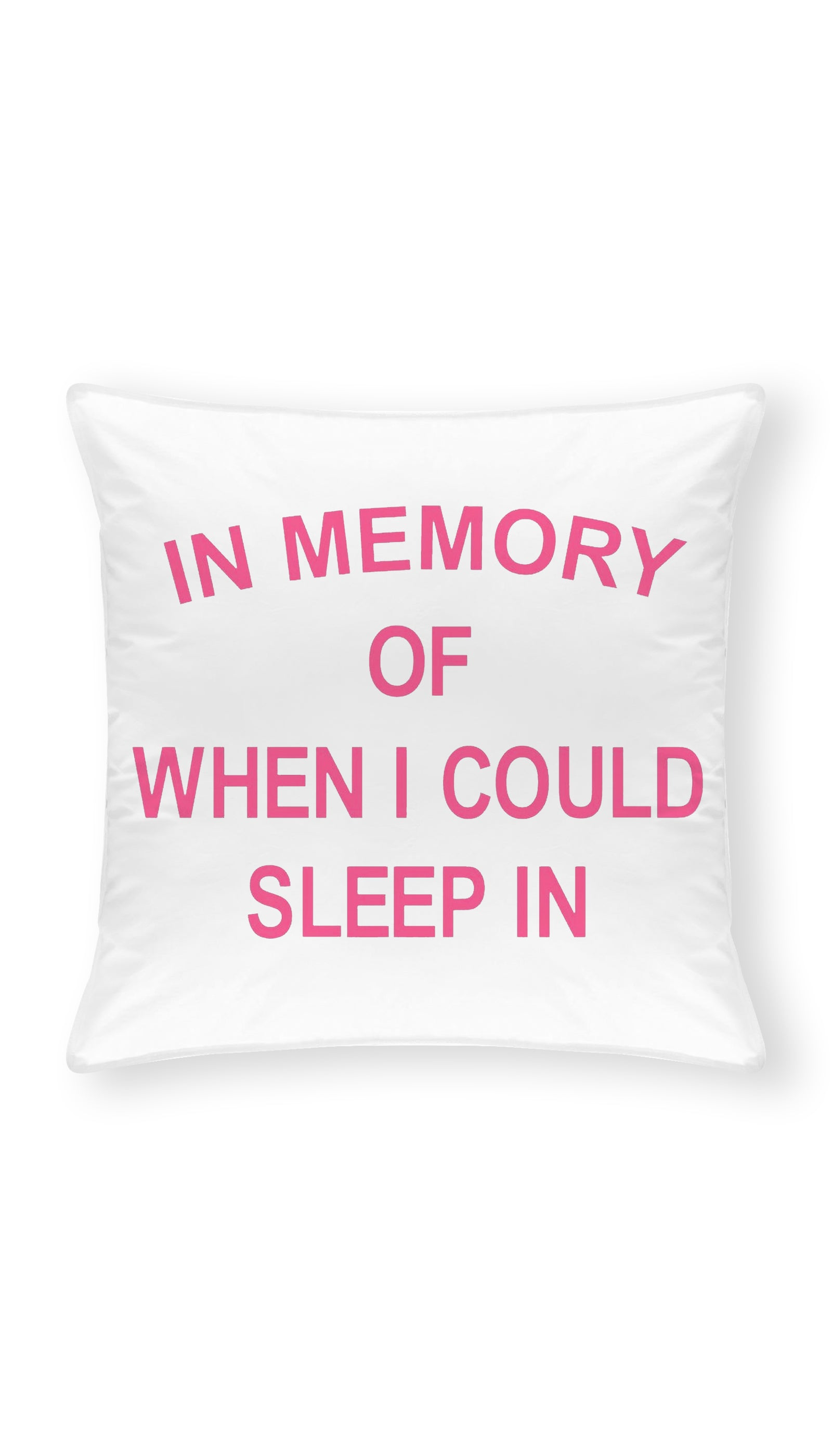 In Memory Of When I Could Sleep In Throw Pillow | Sarcastic ME