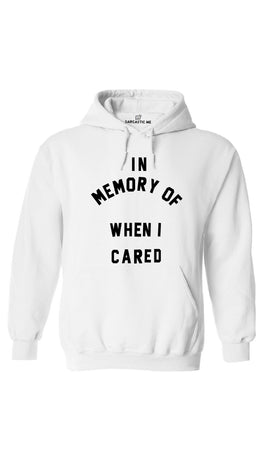 In Memory Of When I Cared White Hoodie | Sarcastic ME