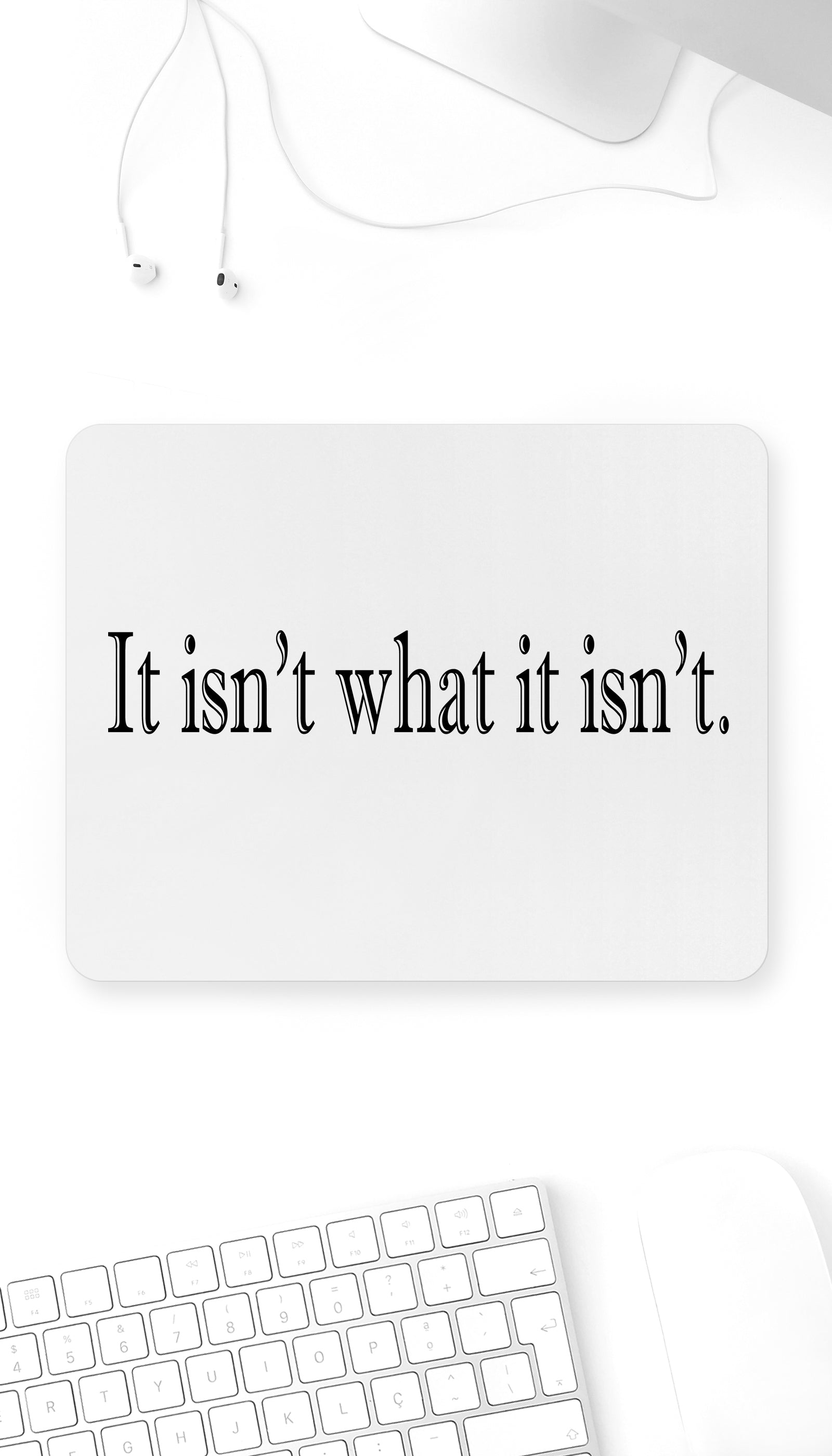It Isn't What It Isn't Funny Office Mouse Pad