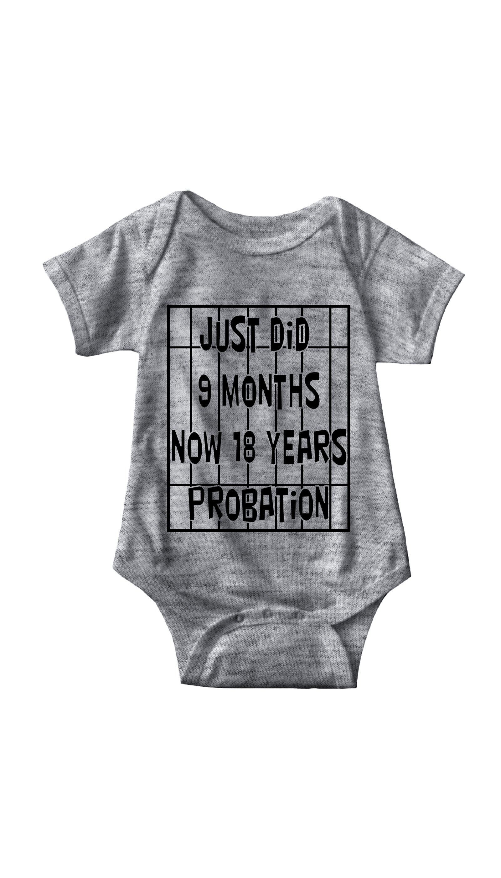 Just Did 9 Months Now 18 Years Probation Gray Infant Onesie | Sarcastic ME