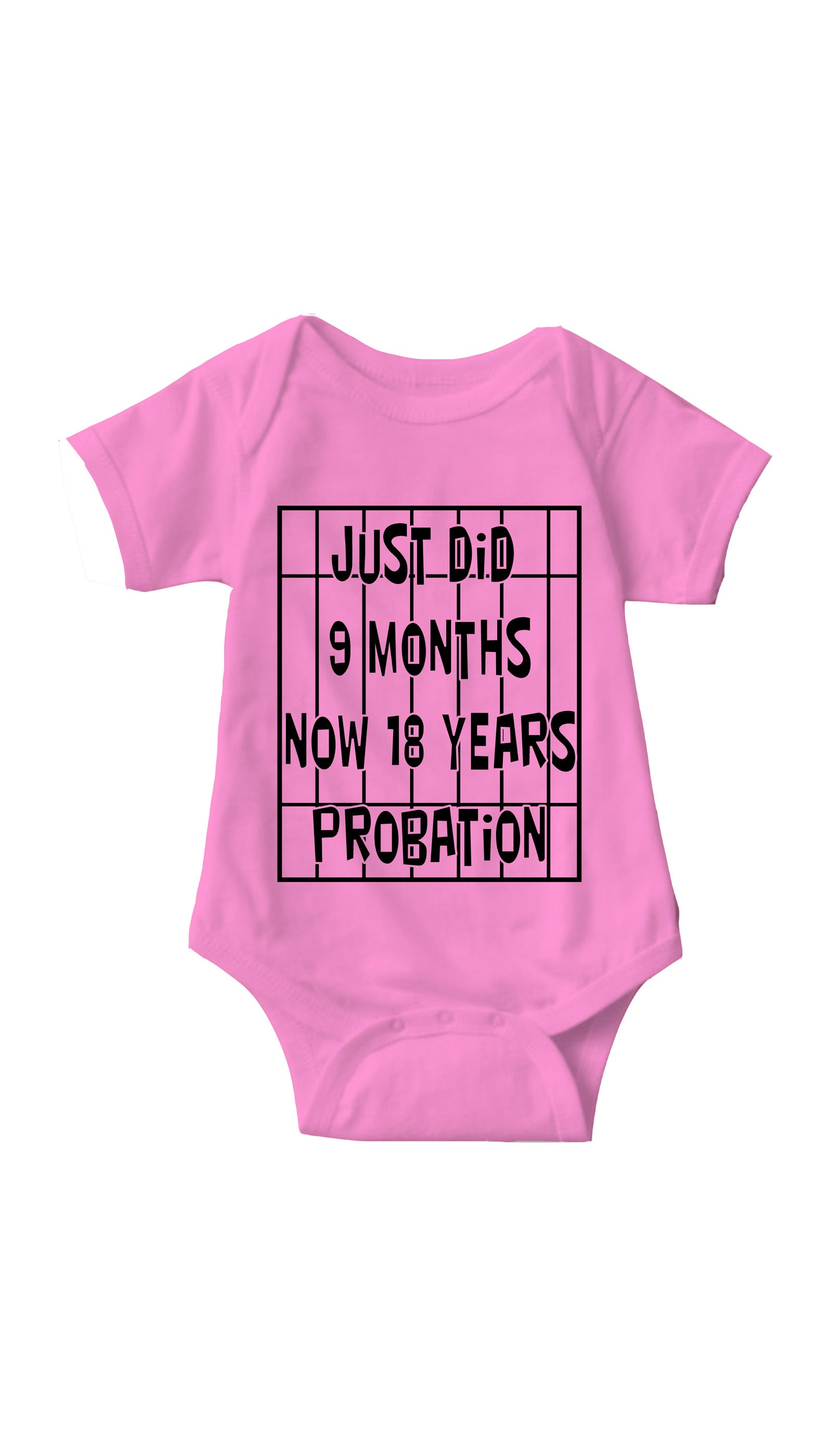 Just Did 9 Months Now 18 Years Probation Pink Infant Onesie | Sarcastic ME