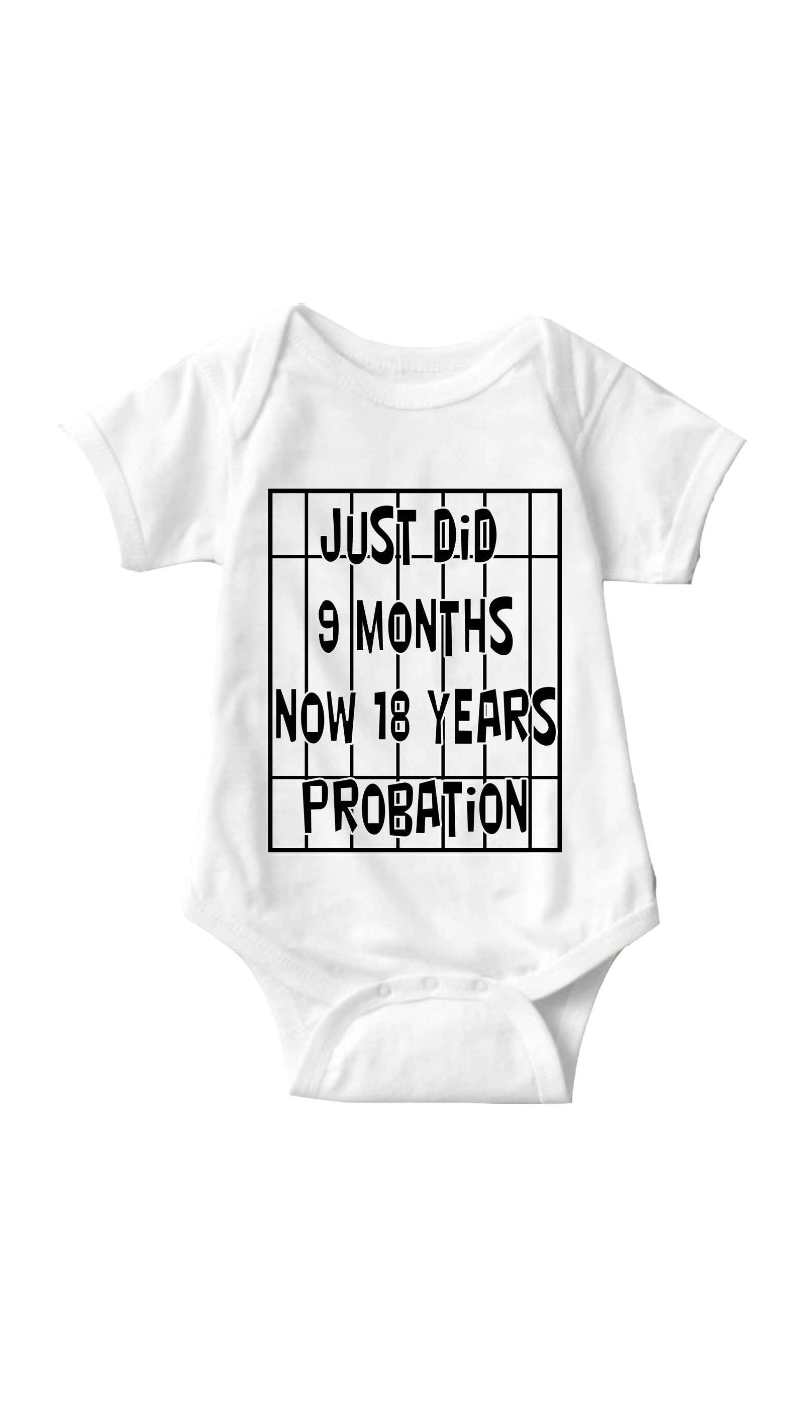 Just Did 9 Months Now 18 Years Probation White Infant Onesie | Sarcastic ME