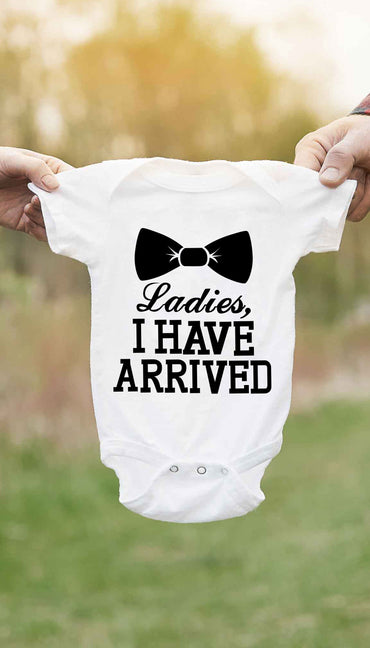 Ladies I Have Arrived Cute & Funny Baby Infant Onesie | Sarcastic ME