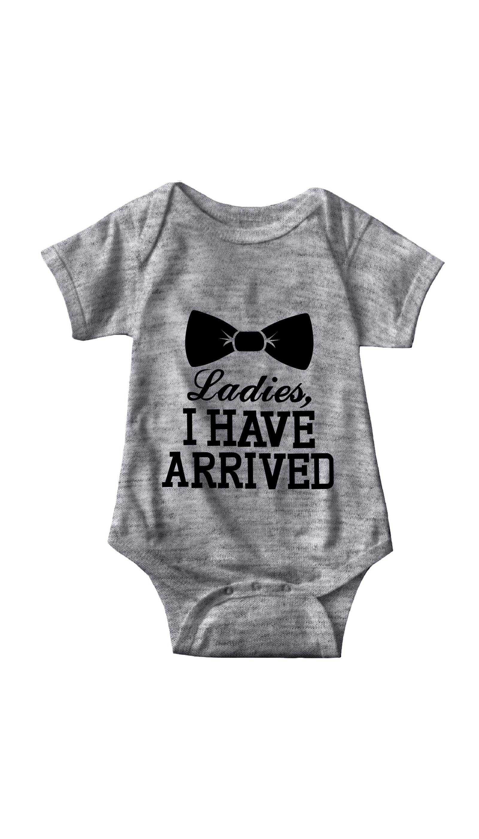 Ladies I Have Arrived Gray Infant Onesie | Sarcastic ME