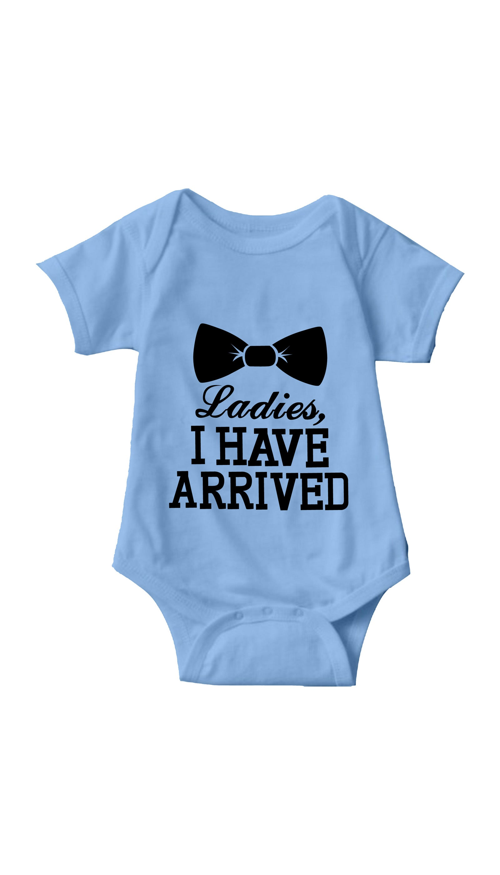 Ladies I Have Arrived Light Blue Infant Onesie | Sarcastic ME