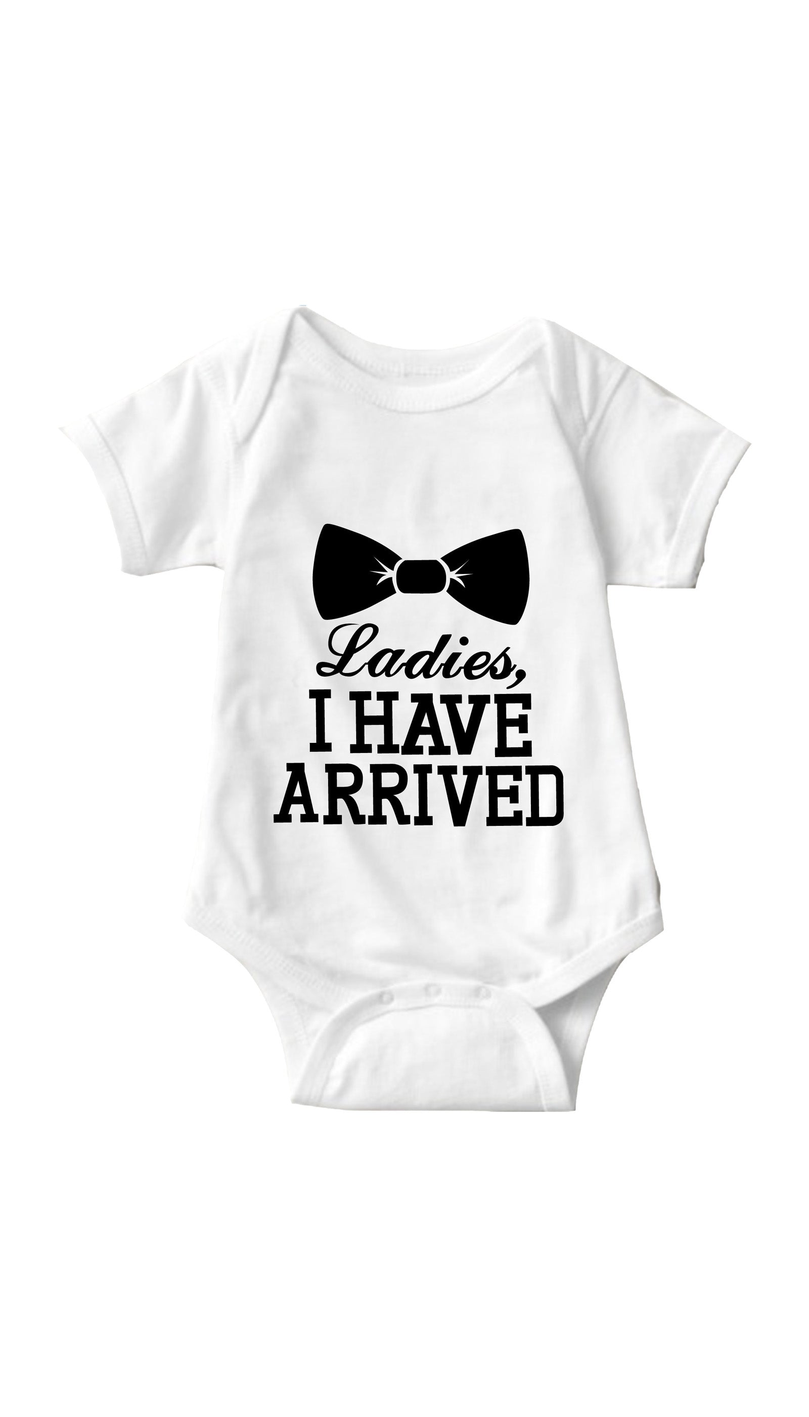 Ladies I Have Arrived White Infant Onesie | Sarcastic ME