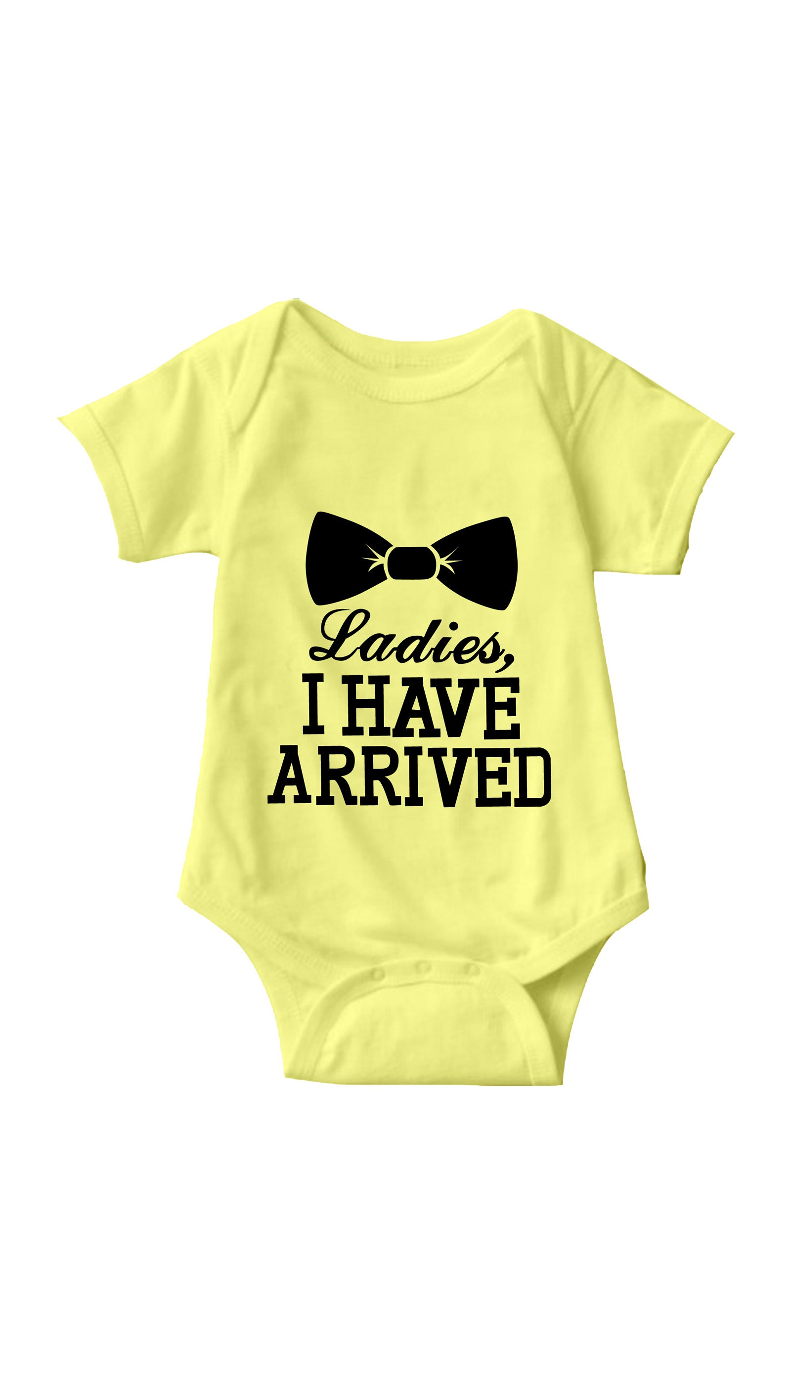 Ladies I Have Arrived Yellow Infant Onesie | Sarcastic ME