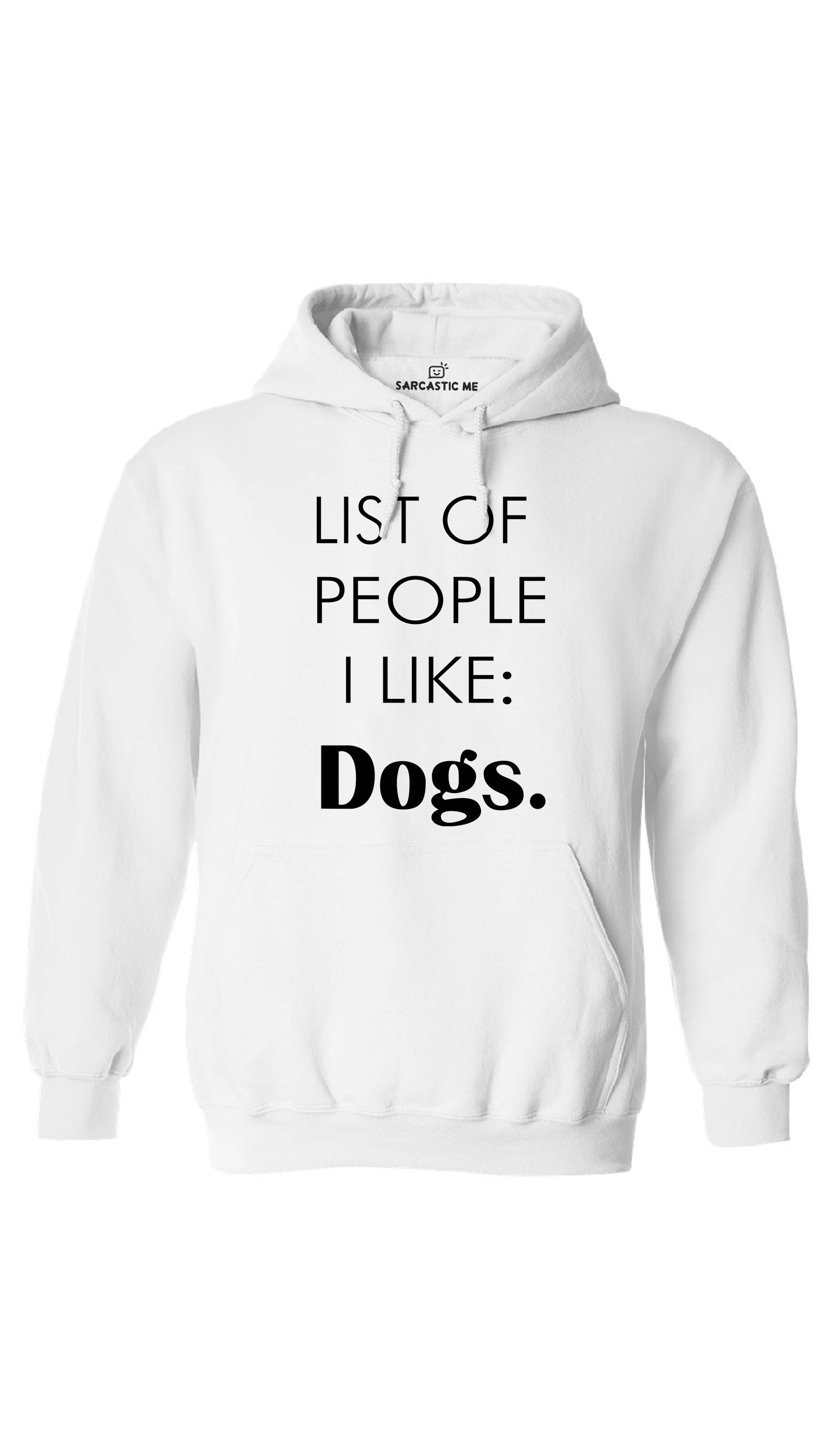List of People I Like: Dogs White Hoodie | Sarcastic ME