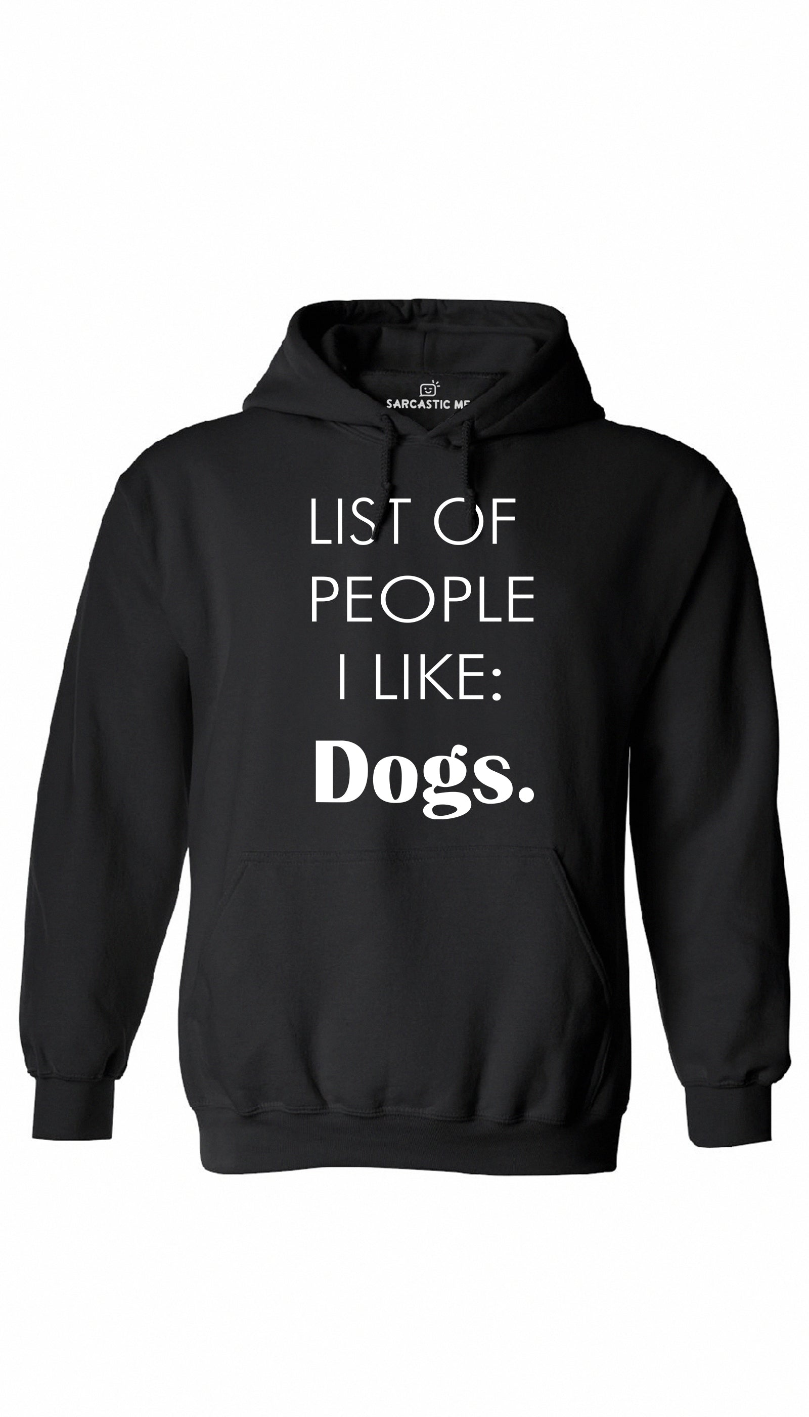 List of People I Like: Dogs Black Hoodie | Sarcastic ME
