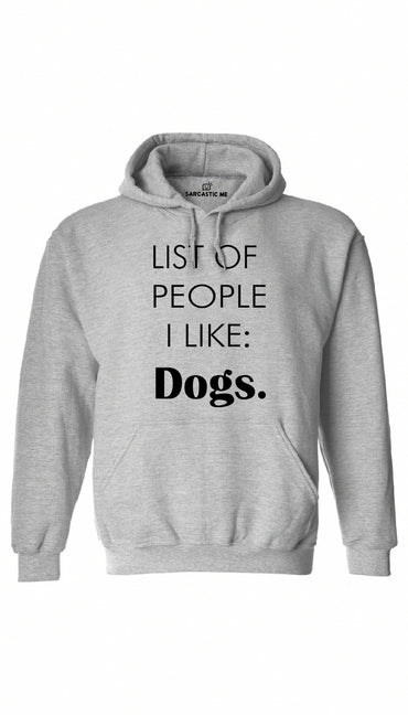 List of People I Like: Dogs Gray Hoodie | Sarcastic ME