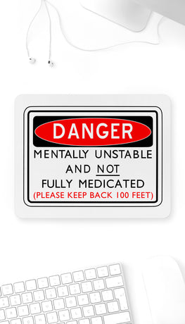 Mentally Unstable And Not Fully Medicated Funny Office Mouse Pad