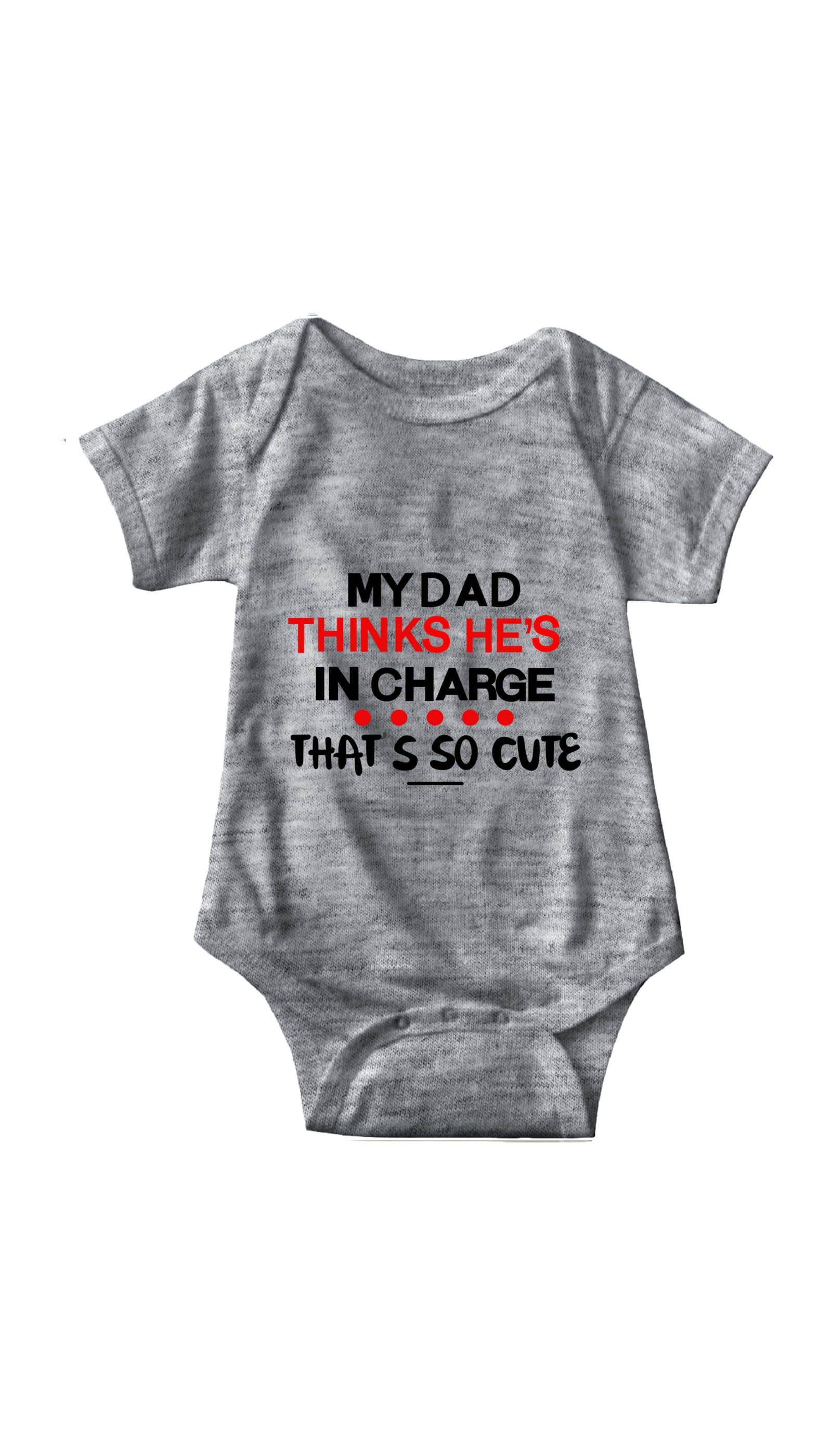 My Dad Thinks He's In Charge Gray Infant Onesie | Sarcastic ME