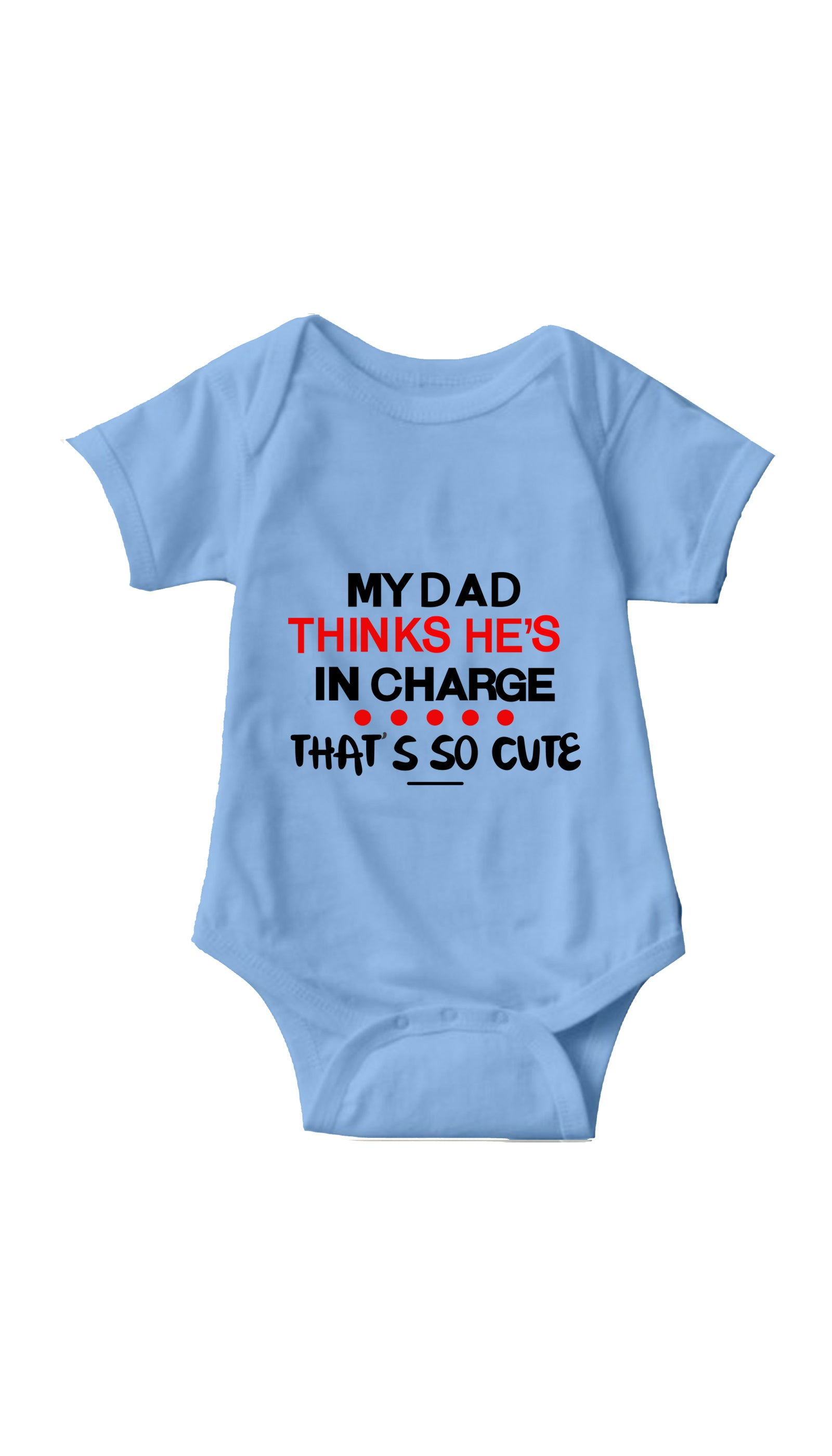 My Dad Thinks He's In Charge Light Blue Infant Onesie | Sarcastic ME