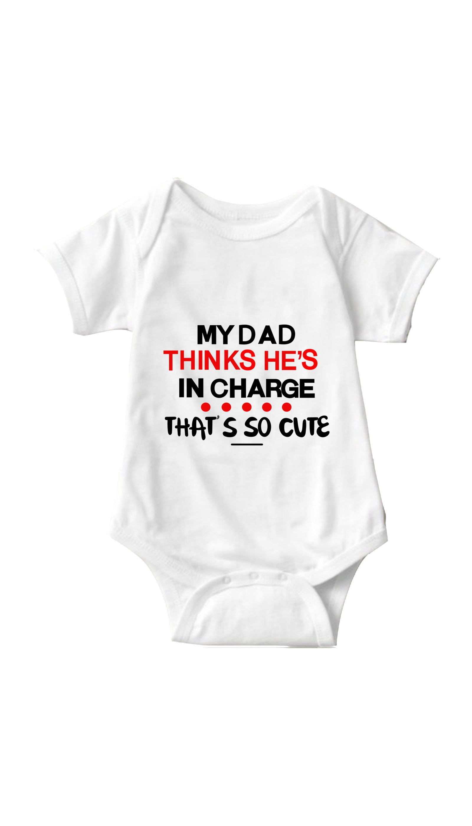 My Dad Thinks He's In Charge White Infant Onesie | Sarcastic ME