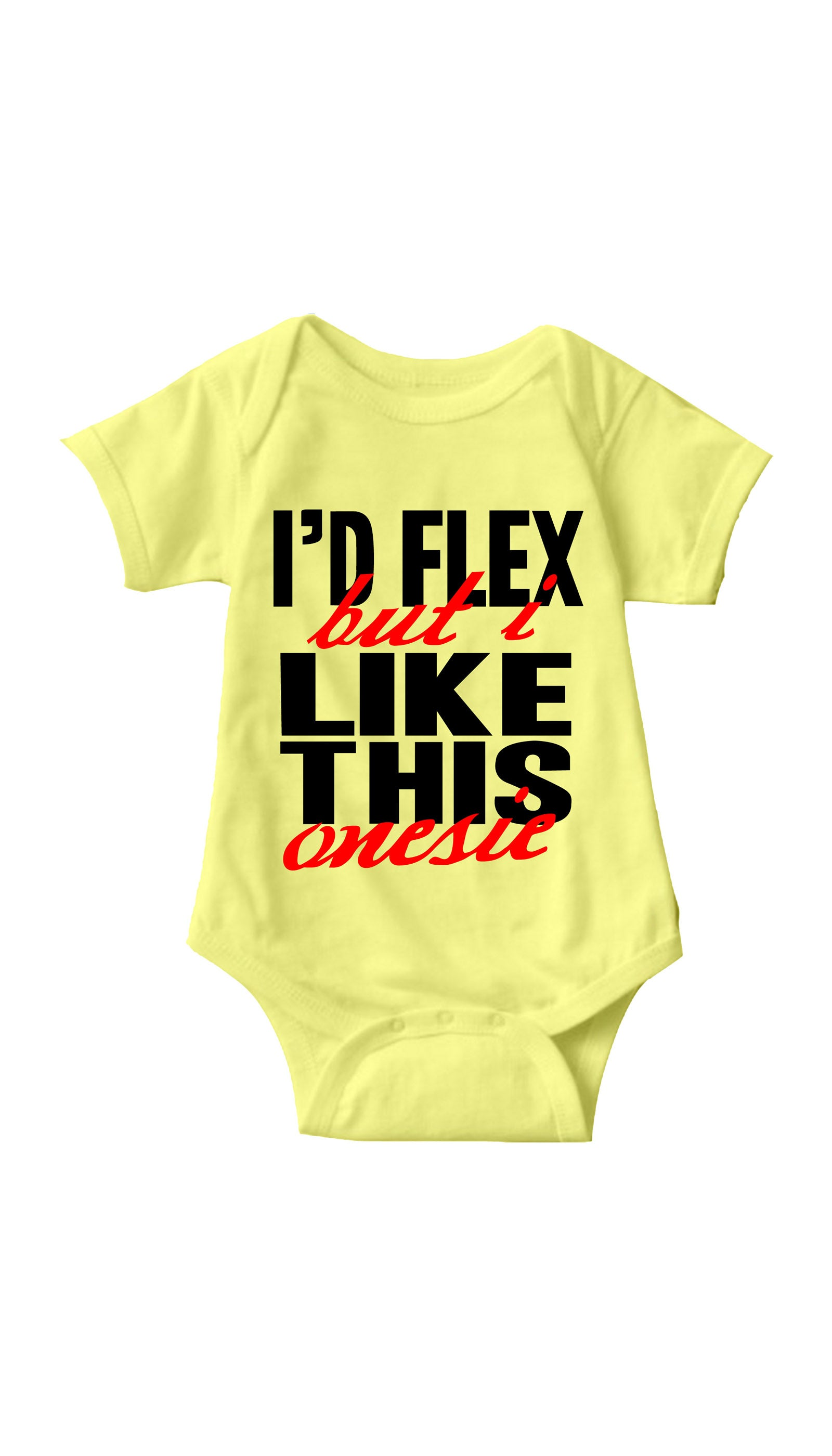 I'd Flex But I Like This Onesie Yellow Infant Onesie| Sarcastic ME