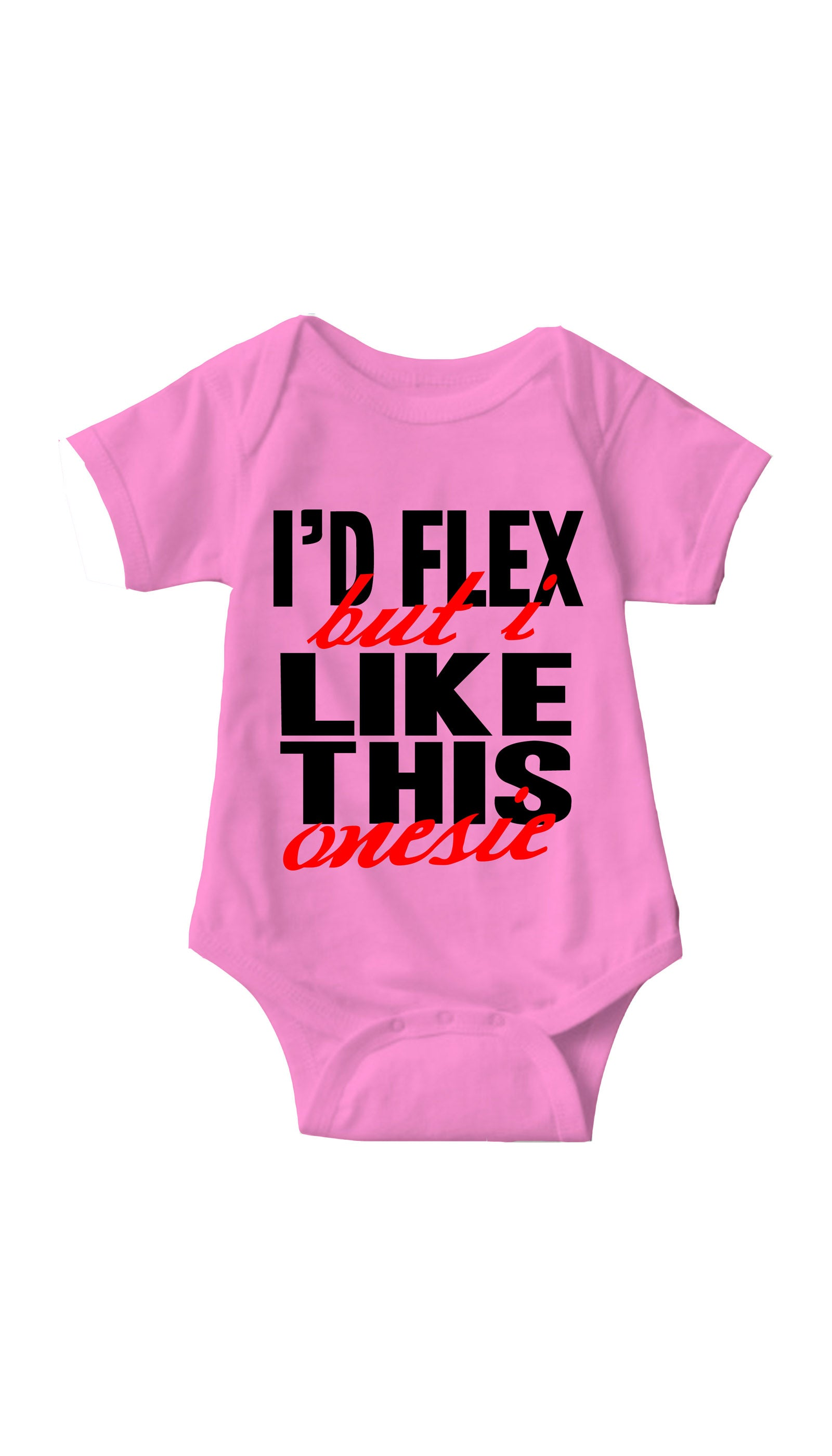 I'd Flex But I Like This Onesie Pink Infant Onesie| Sarcastic ME