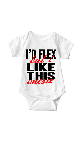 I'd Flex But I Like This Onesie White Infant Onesie| Sarcastic ME