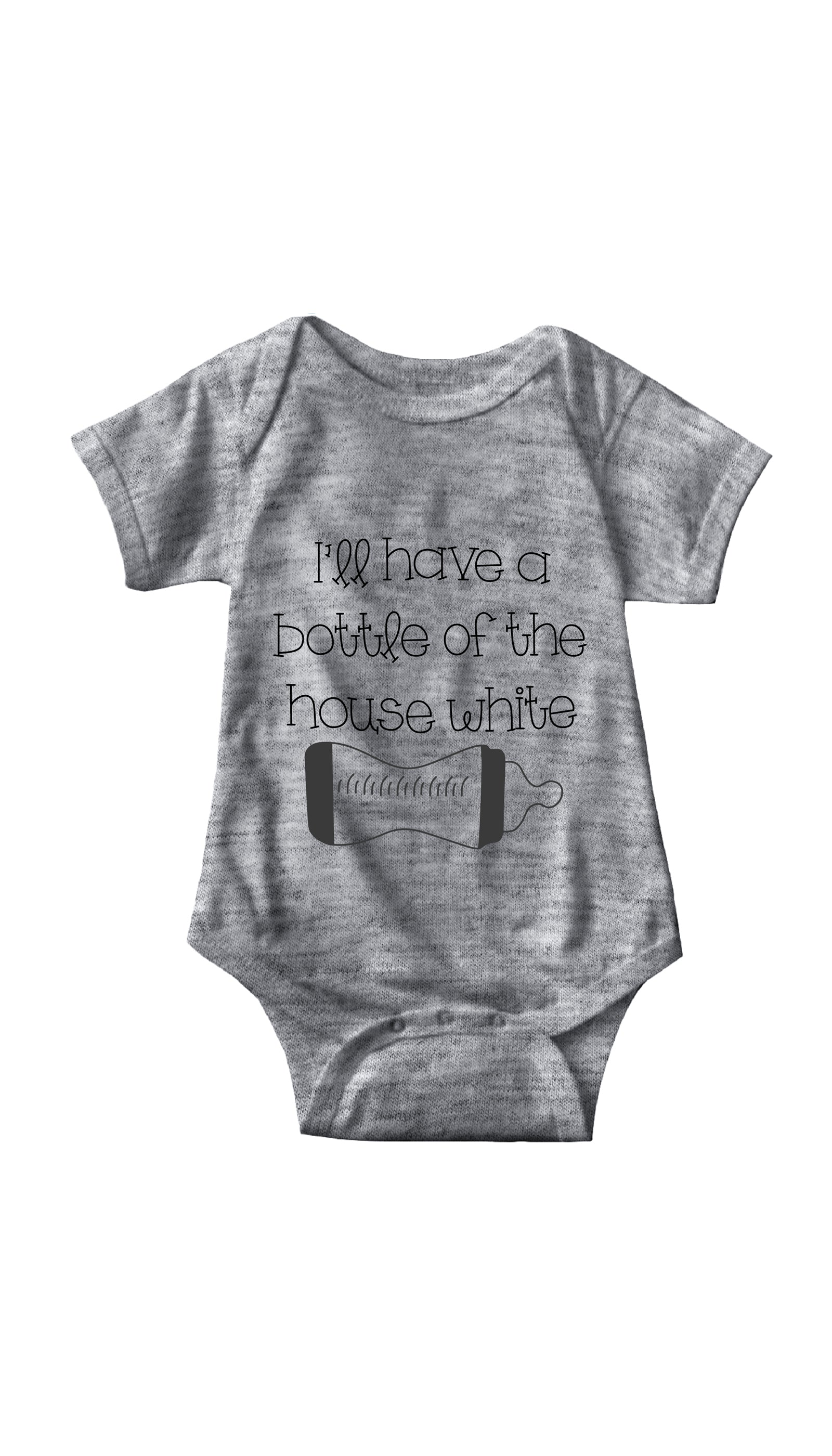I'll Have A Bottle Of The House White Gray Infant Onesie | Sarcastic ME