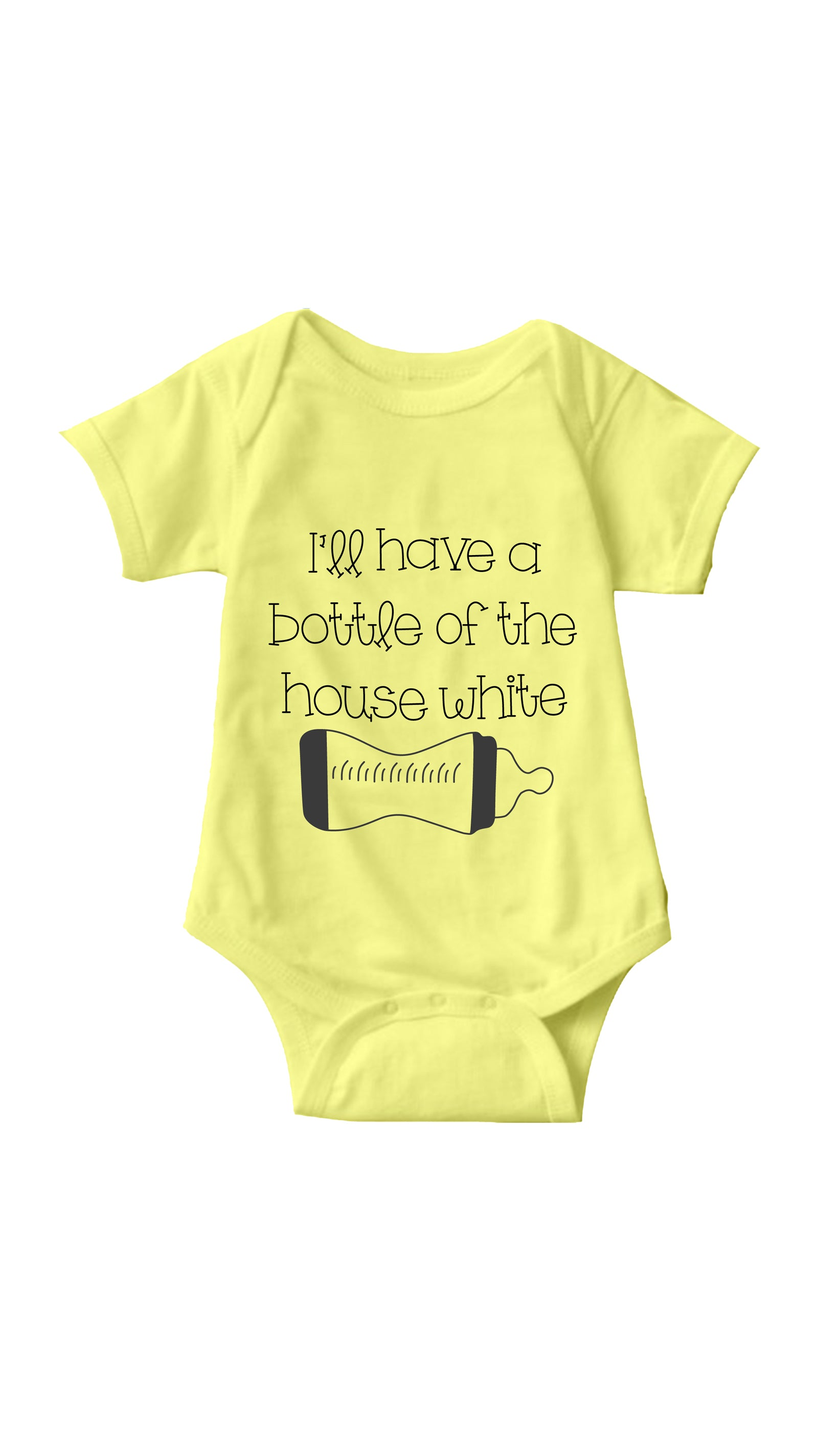 I'll Have A Bottle Of The House White Yellow Infant Onesie | Sarcastic ME
