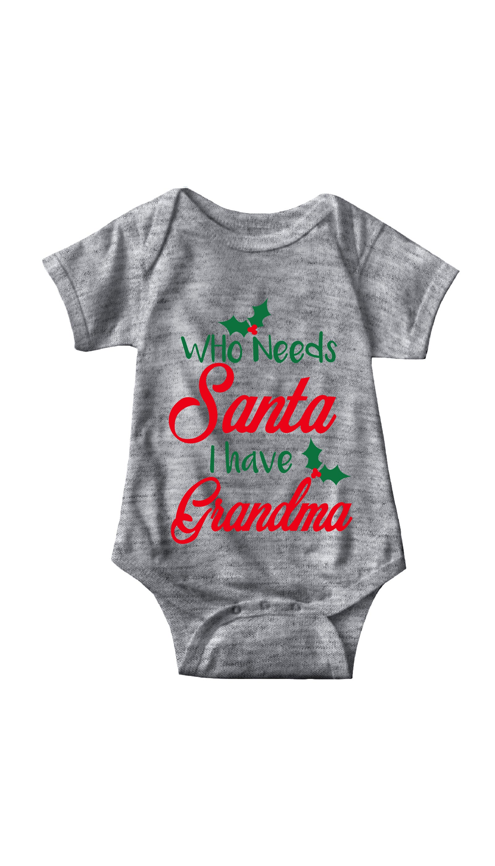 Who Needs Santa I Have Grandma Gray Infant Onesie | Sarcastic ME